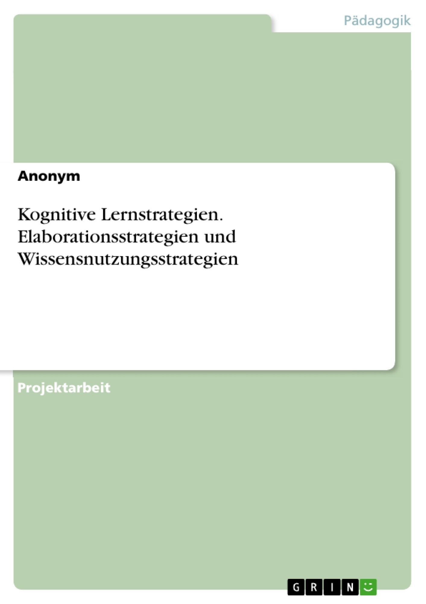 Titel: Kognitive Lernstrategien. Elaborationsstrategien und Wissensnutzungsstrategien