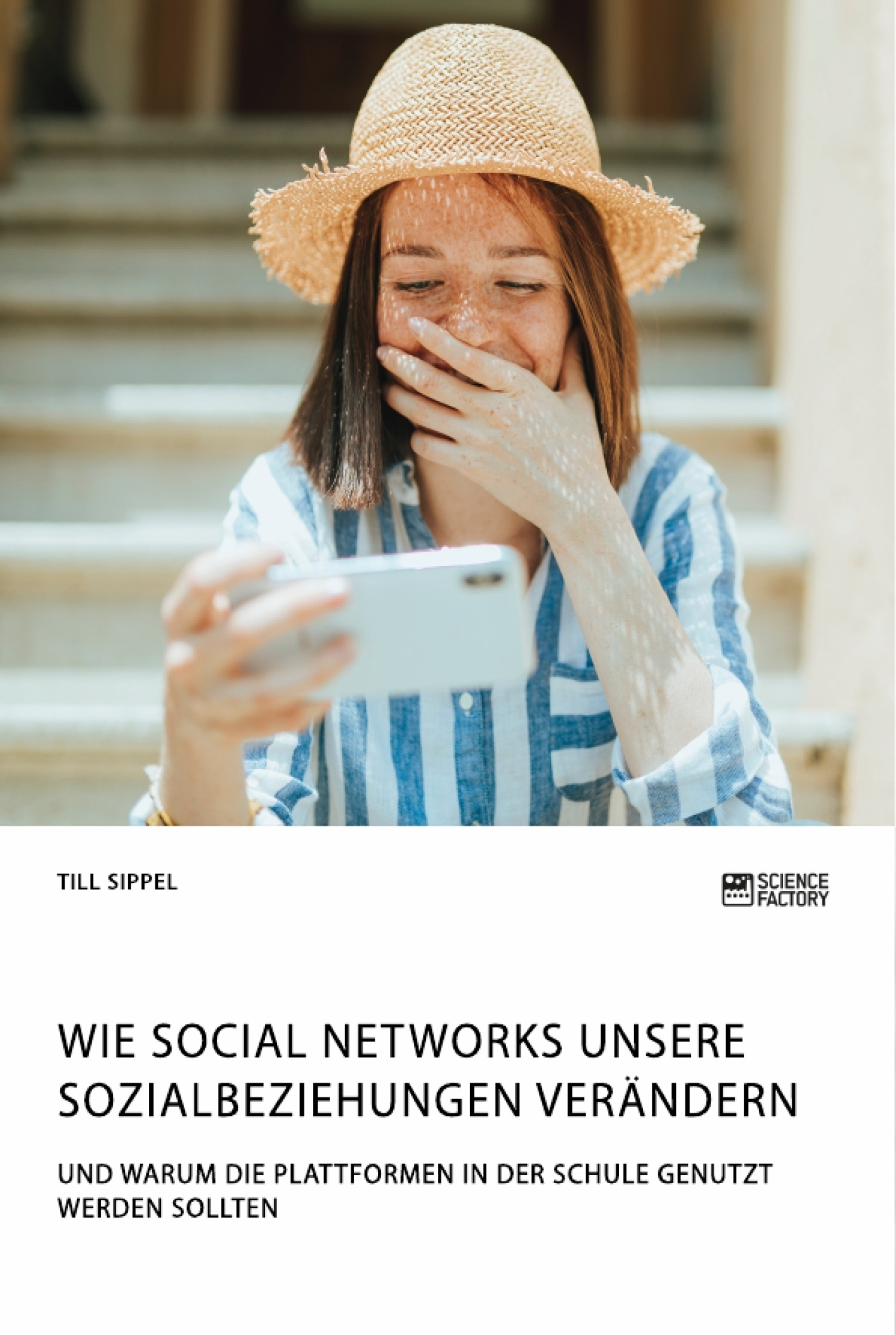 Titel: Wie Social Networks unsere Sozialbeziehungen verändern. Und warum die Plattformen in der Schule genutzt werden sollten