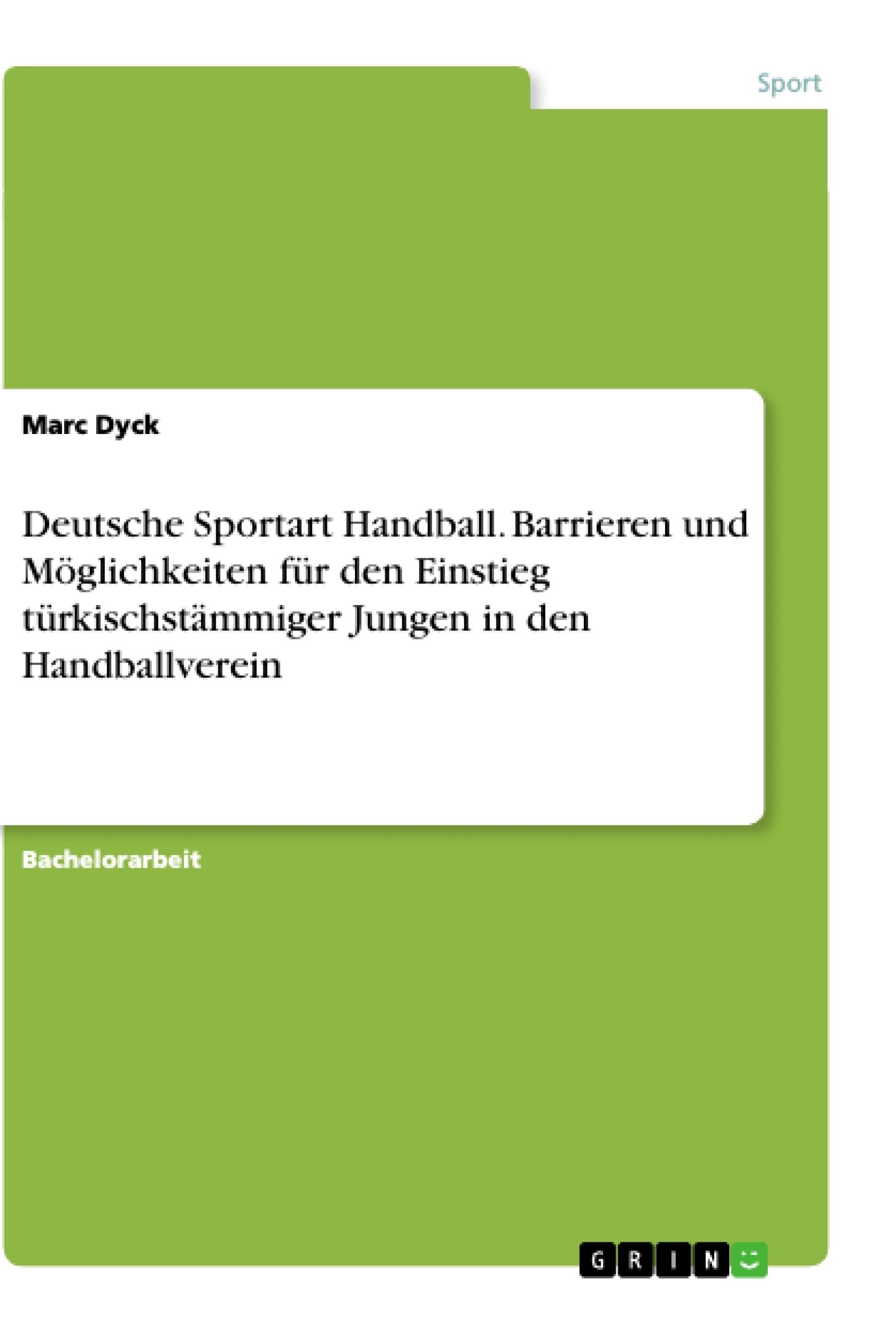 Titel: Deutsche Sportart Handball. Barrieren und Möglichkeiten für den Einstieg türkischstämmiger Jungen in den Handballverein