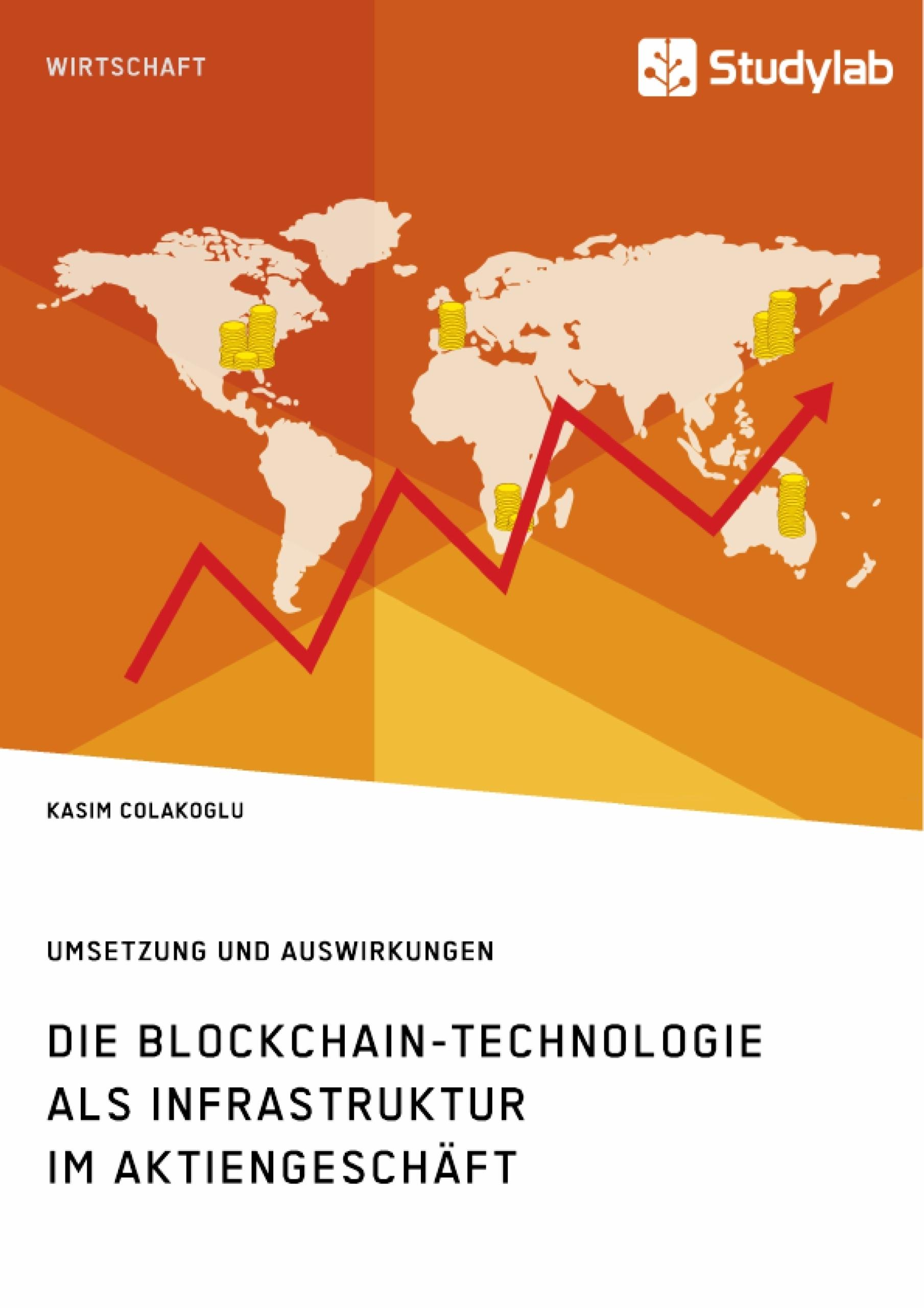 Title: Die Blockchain-Technologie als Infrastruktur im Aktiengeschäft. Umsetzung und Auswirkungen