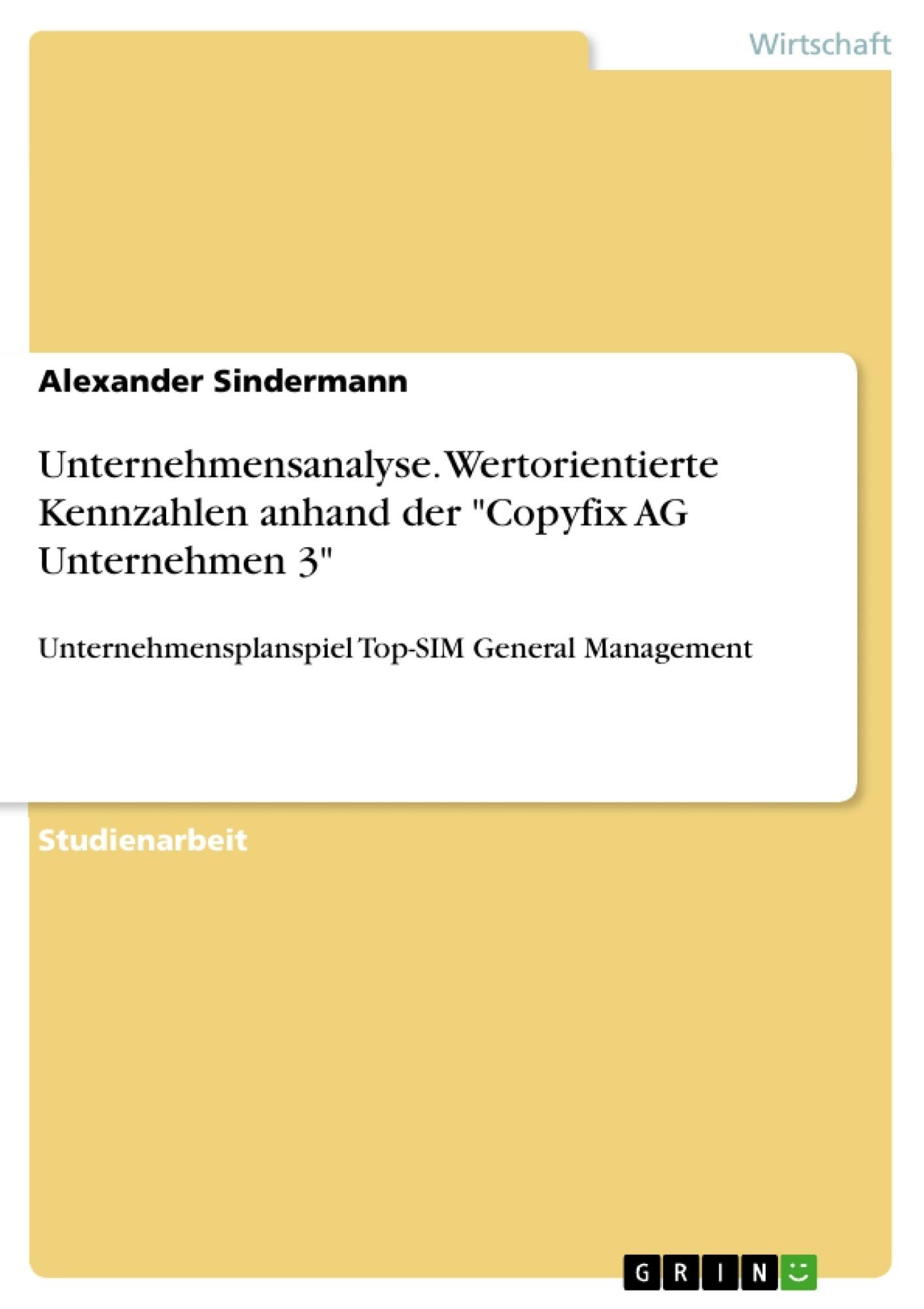 """Titel: Unternehmensanalyse. Wertorientierte Kennzahlen anhand der """"Copyfix AG Unternehmen 3"""""""