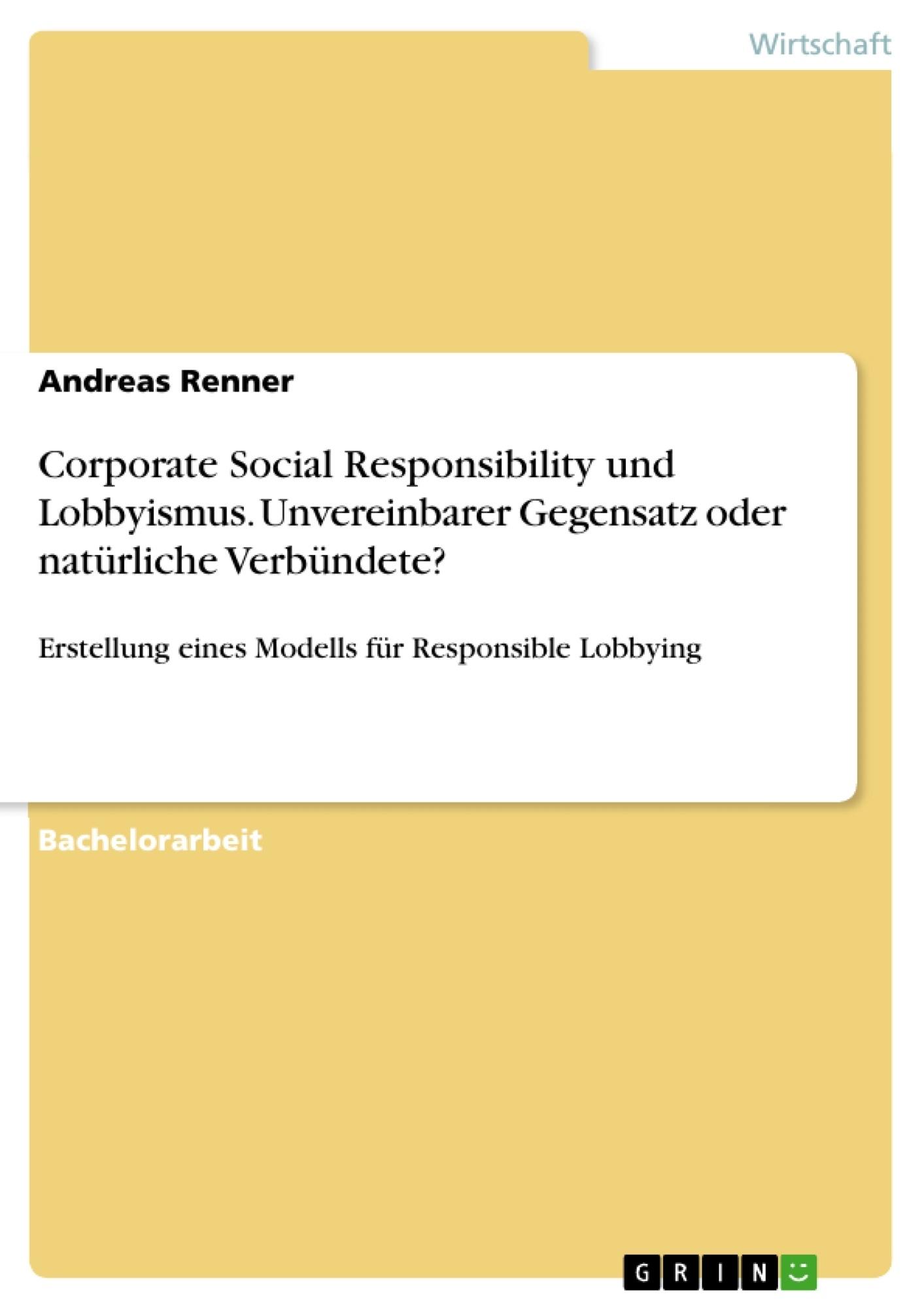 Titel: Corporate Social Responsibility und Lobbyismus. Unvereinbarer Gegensatz oder natürliche Verbündete?