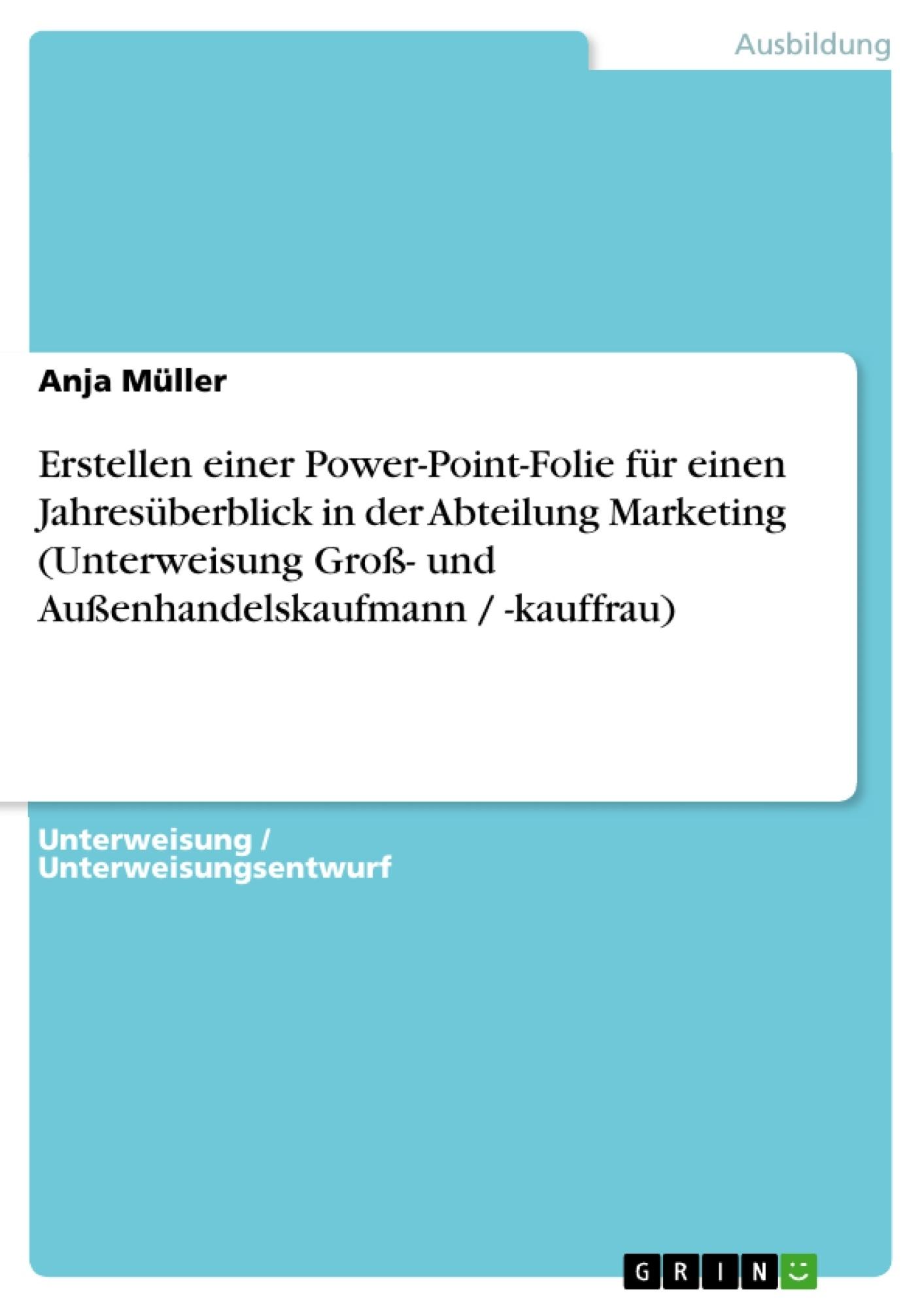 Titel: Erstellen einer Power-Point-Folie für einen Jahresüberblick in der Abteilung Marketing (Unterweisung Groß- und Außenhandelskaufmann / -kauffrau)