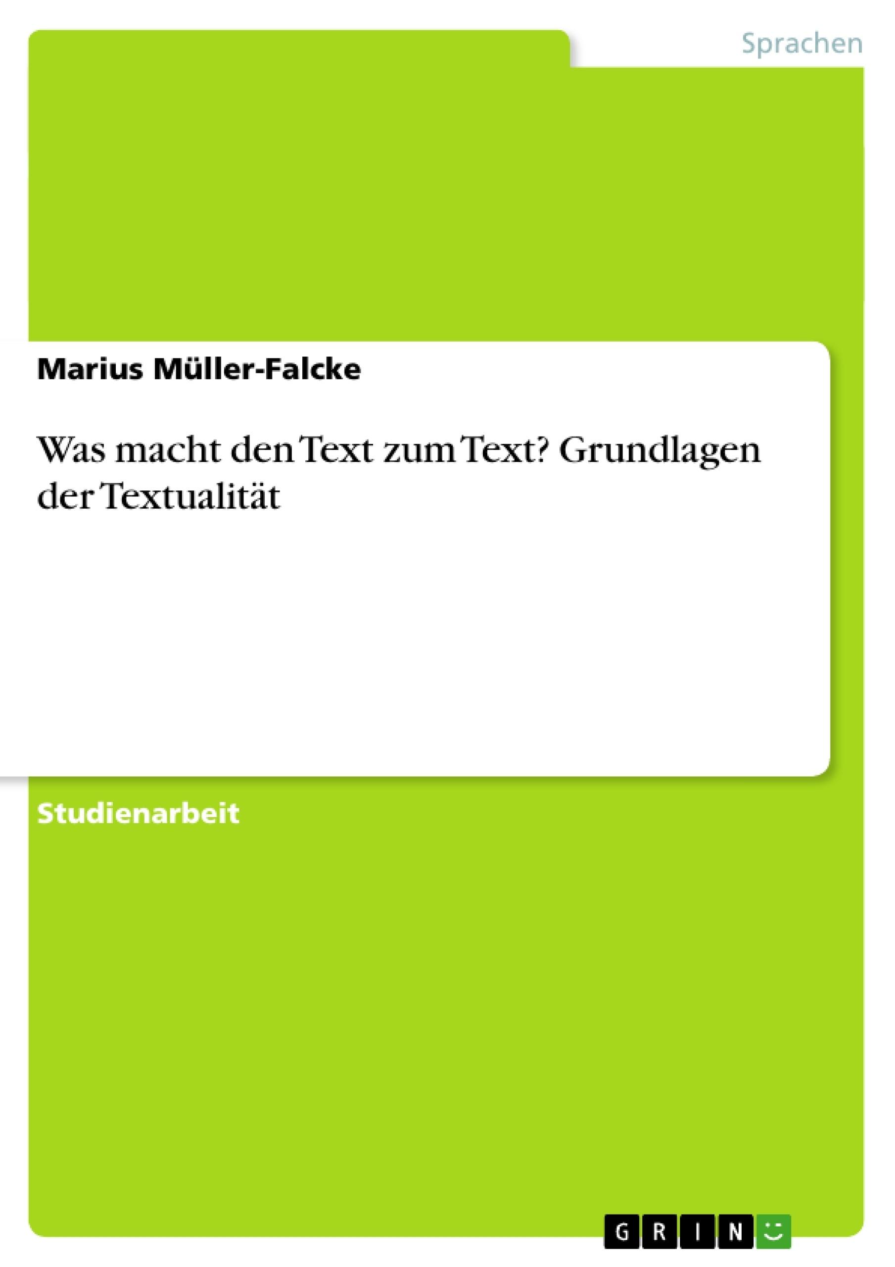 Titel: Was macht den Text zum Text? Grundlagen der Textualität