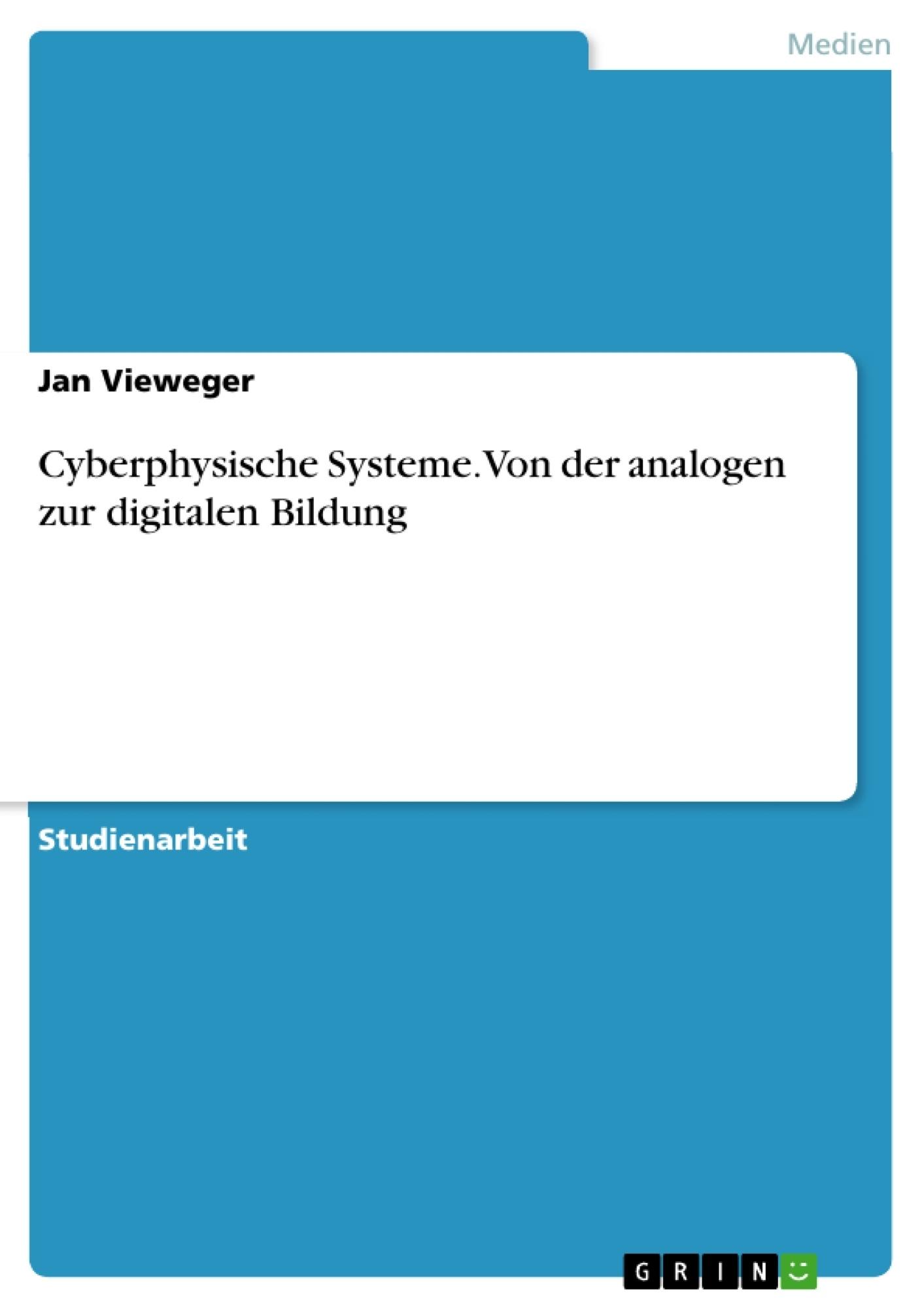 Titel: Cyberphysische Systeme.Von der analogen zur digitalen Bildung