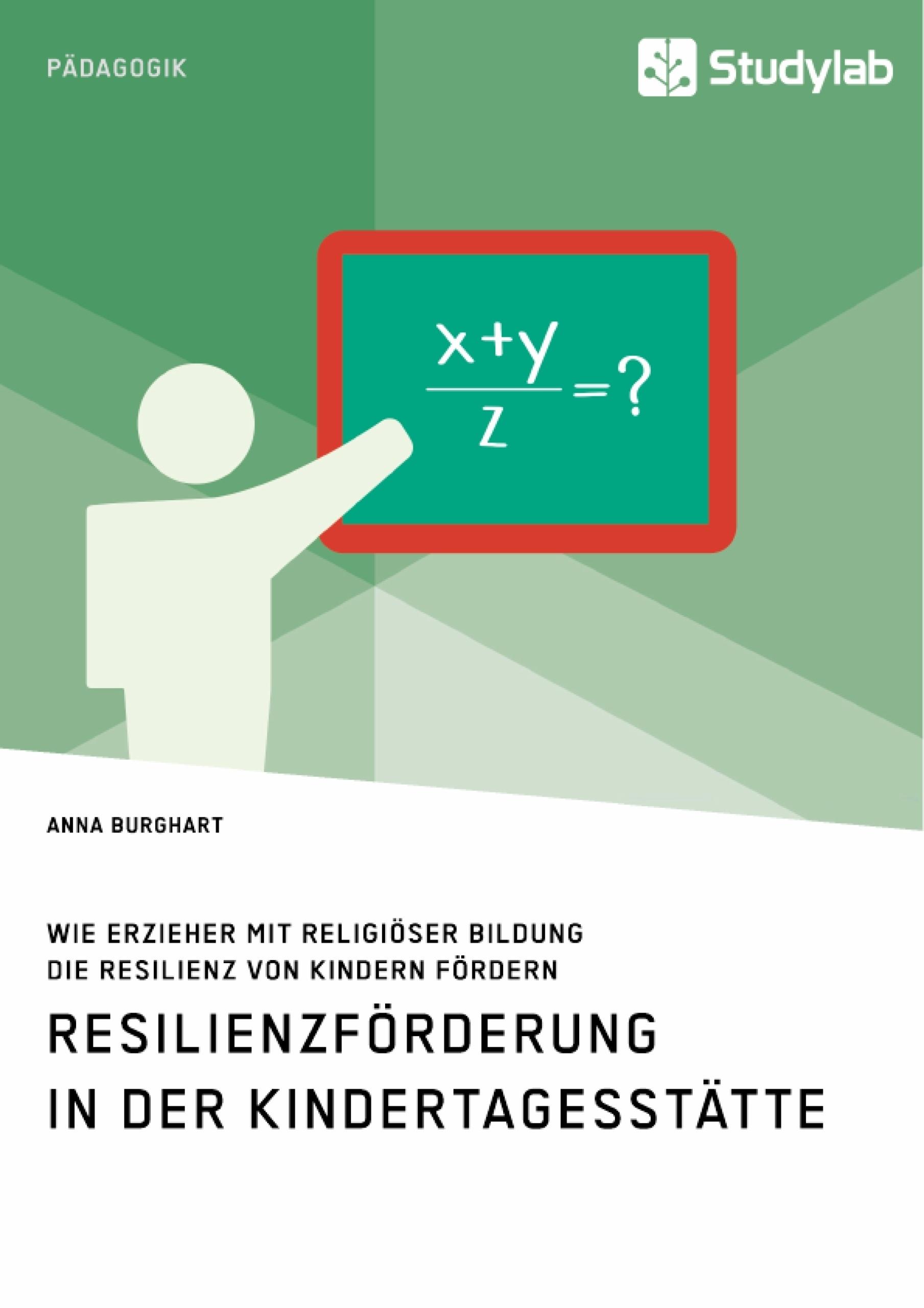 Titel: Wie Erzieher mit religiöser Bildung die Resilienz von Kindern fördern. Resilienzförderung in der Kindertagesstätte