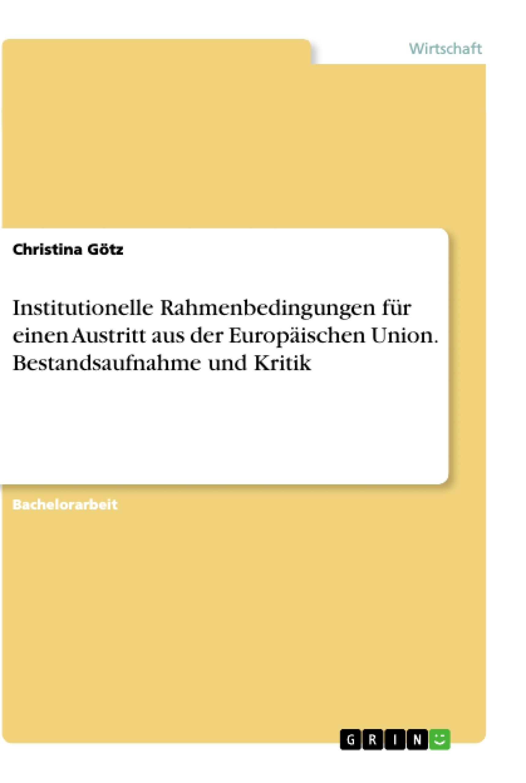Titel: Institutionelle Rahmenbedingungen für einen Austritt aus der Europäischen Union. Bestandsaufnahme und Kritik