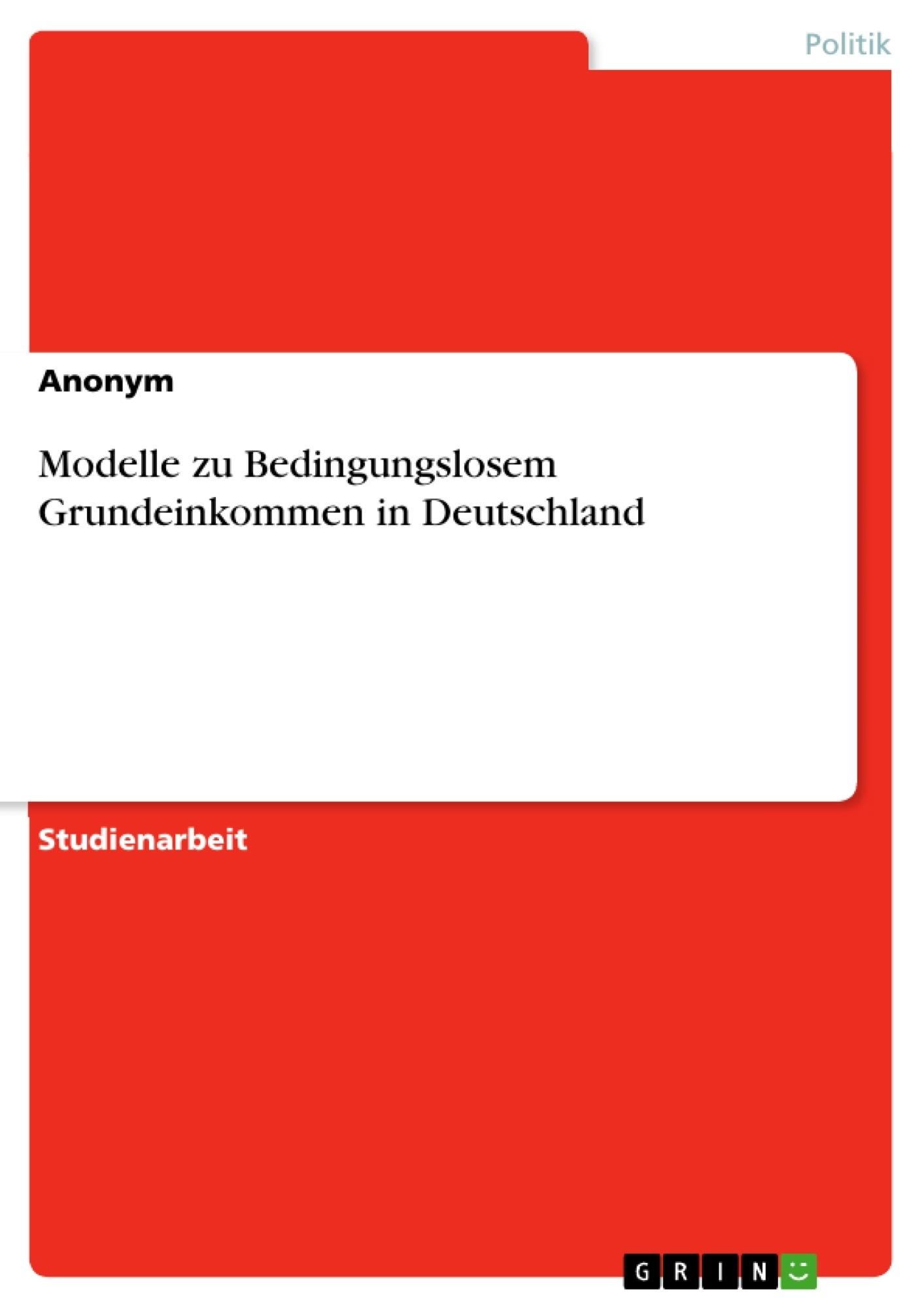 Titel: Modelle zu Bedingungslosem Grundeinkommen in Deutschland