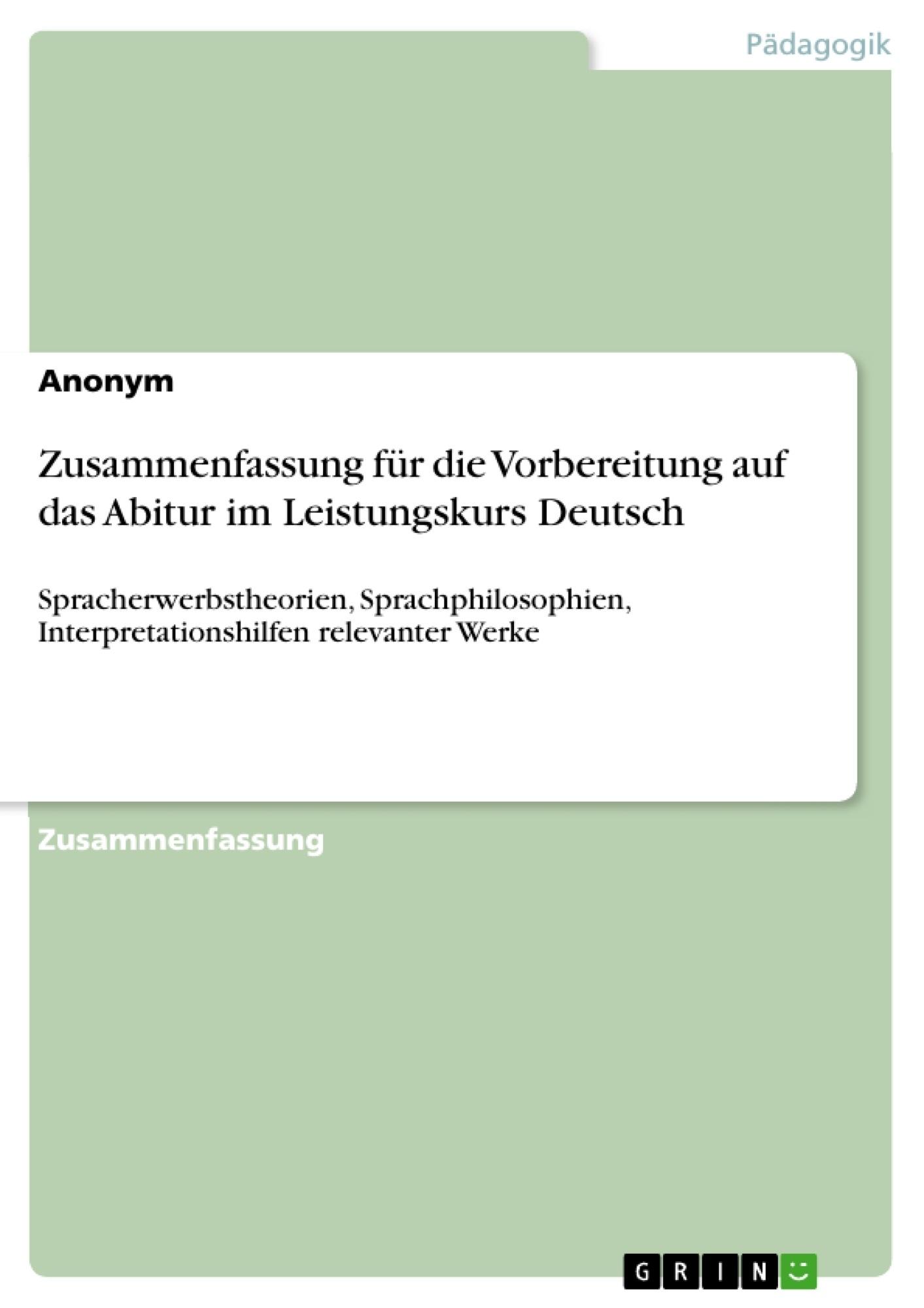 Titel: Zusammenfassung für die Vorbereitung auf das Abitur im Leistungskurs Deutsch