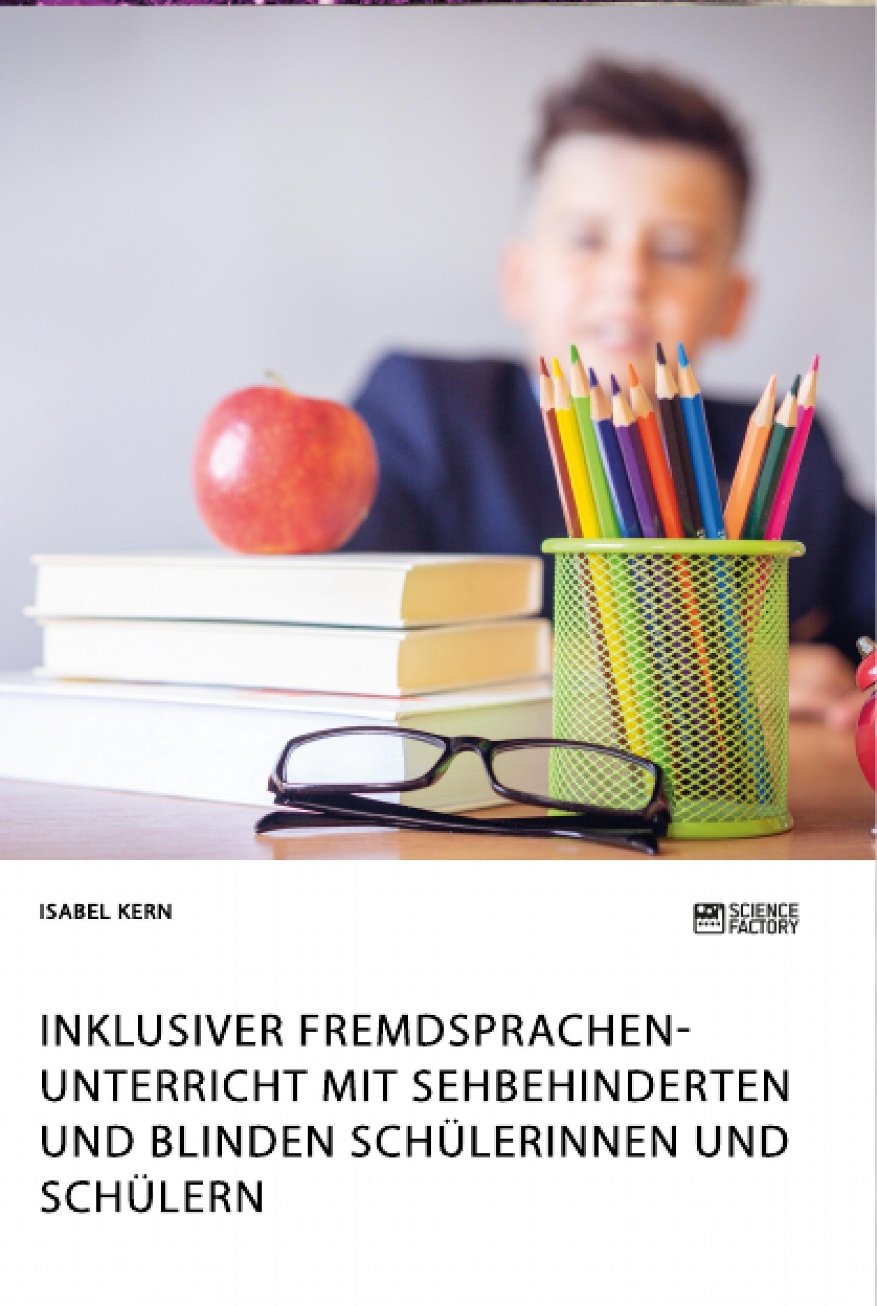 Titel: Inklusiver Fremdsprachenunterricht mit sehbehinderten und blinden Schülerinnen und Schülern