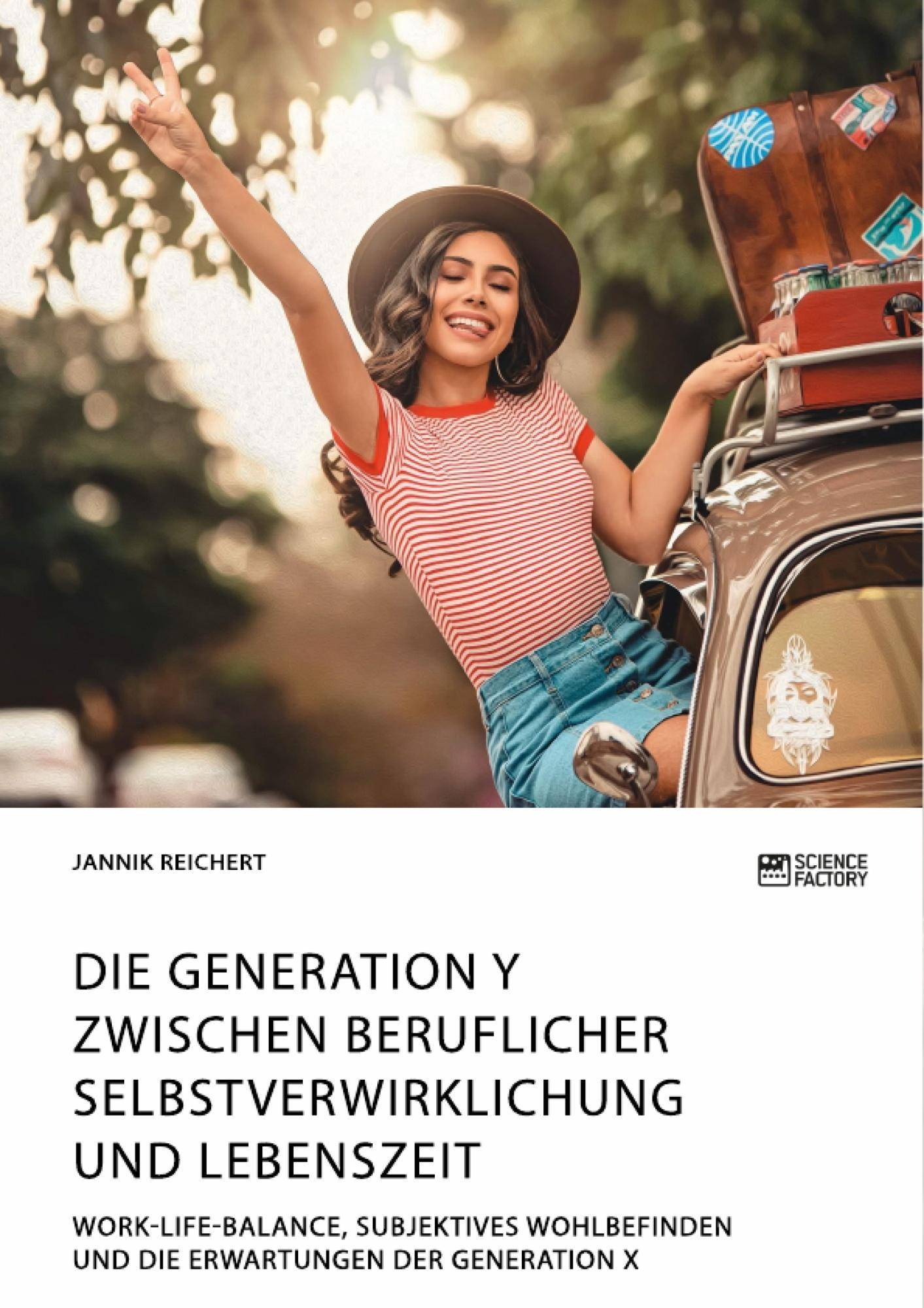 Titel: Die Generation Y zwischen beruflicher Selbstverwirklichung und Lebenszeit. Work-Life-Balance, subjektives Wohlbefinden und die Erwartungen der Generation X