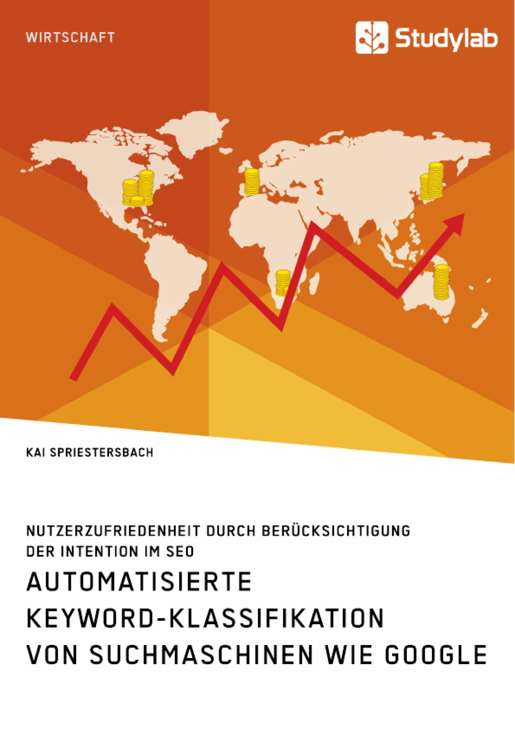Titel: Automatisierte Keyword-Klassifikation von Suchmaschinen wie Google. Nutzerzufriedenheit durch Berücksichtigung der Intention im SEO