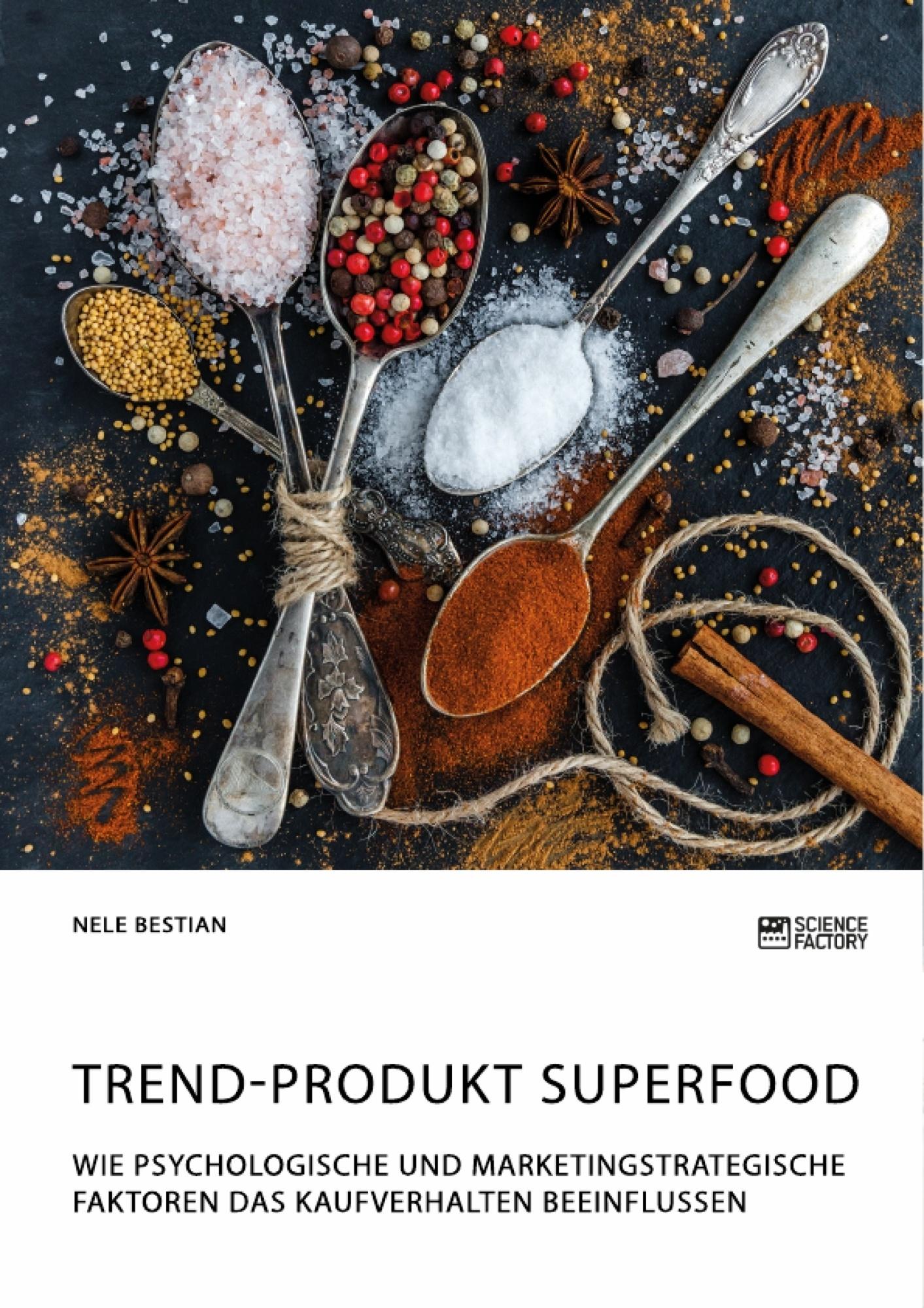 Titel: Trend-Produkt Superfood. Wie psychologische und marketingstrategische Faktoren das Kaufverhalten beeinflussen