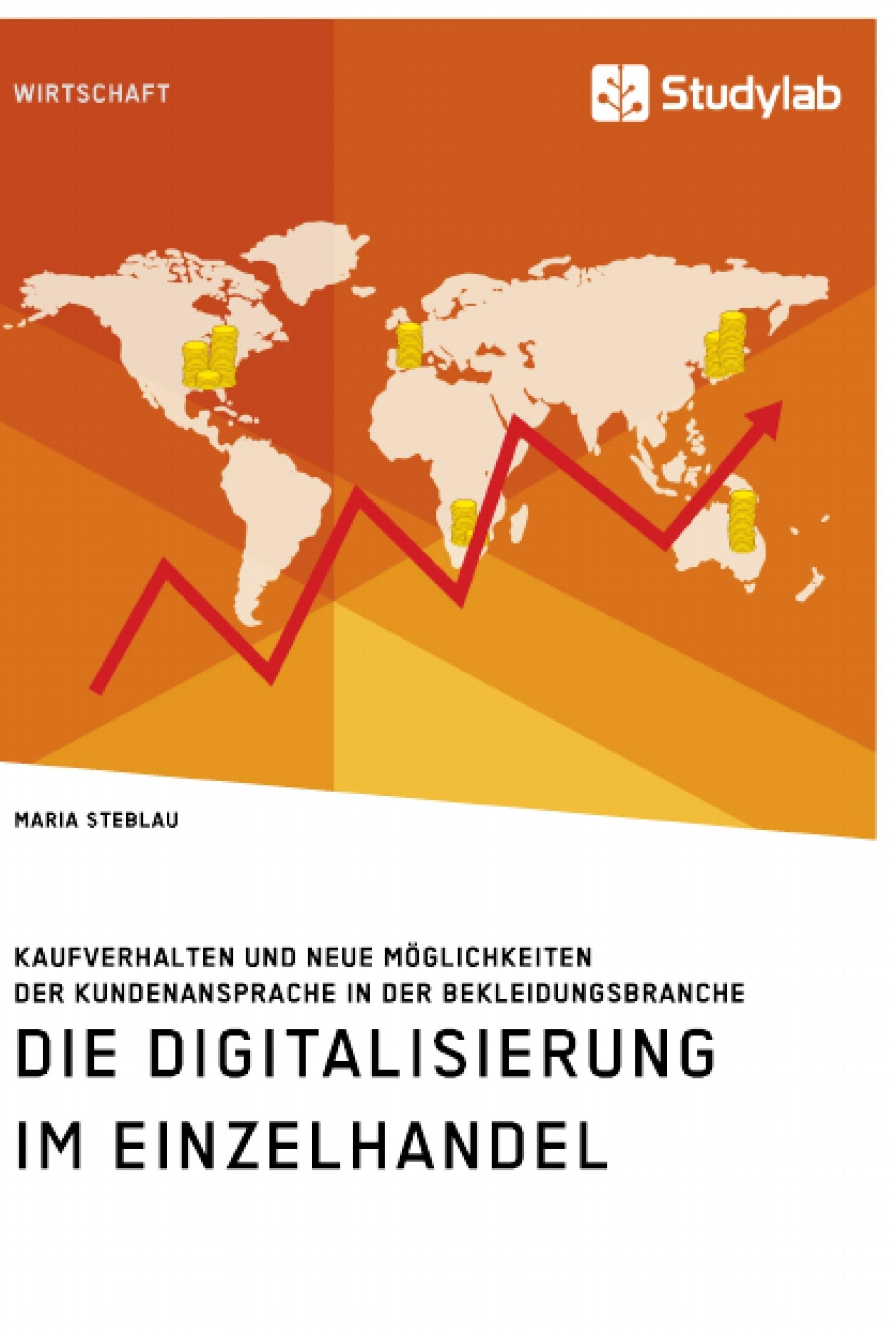 Titel: Die Digitalisierung im Einzelhandel. Kaufverhalten und neue Möglichkeiten der Kundenansprache in der Bekleidungsbranche