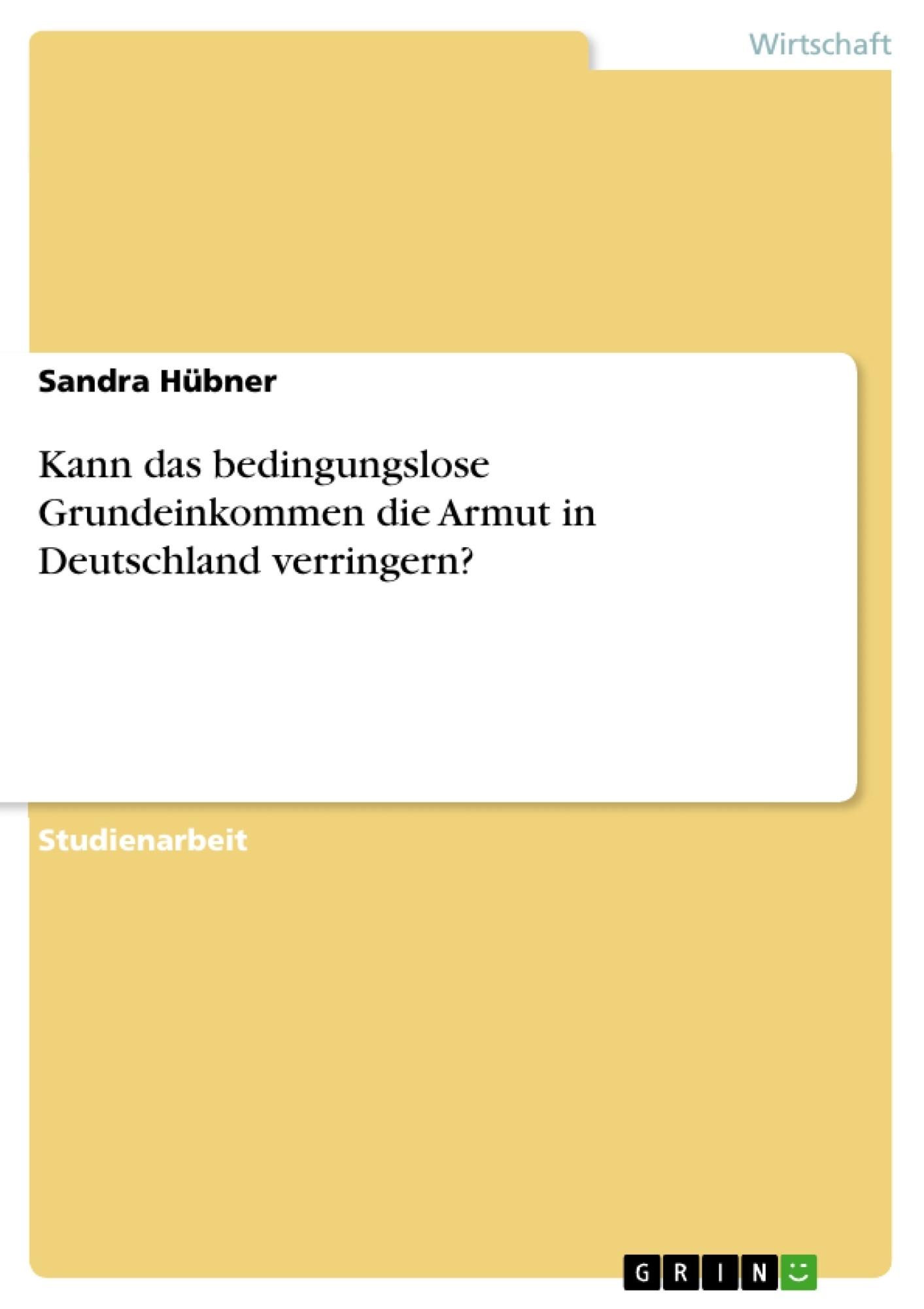 Titel: Kann das bedingungslose Grundeinkommen die Armut in Deutschland verringern?