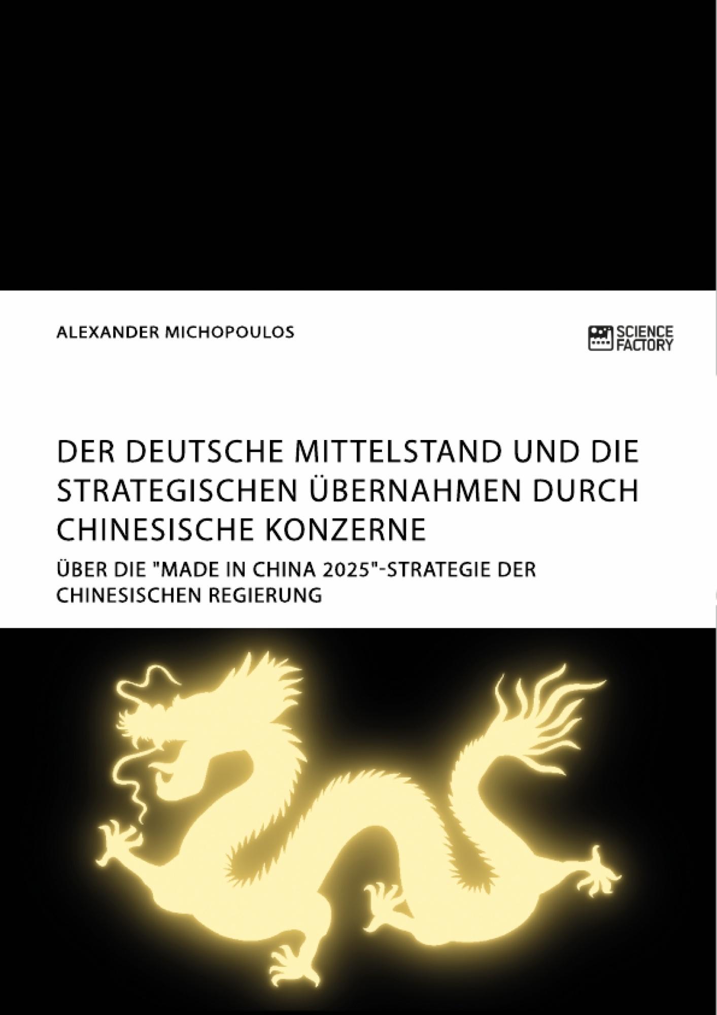 Titel: Der deutsche Mittelstand und die strategischen Übernahmen durch chinesische Konzerne
