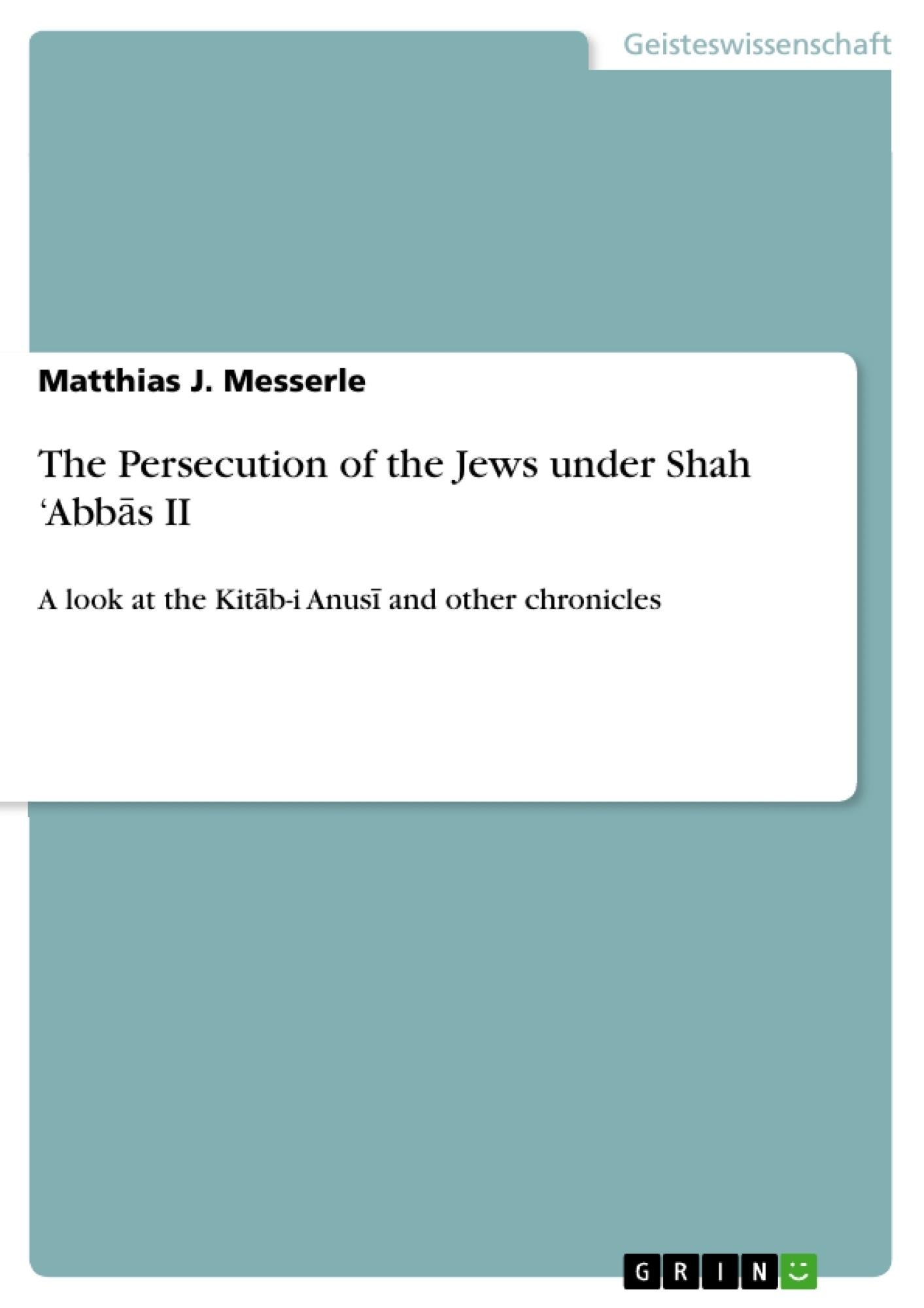Titel: The Persecution of the Jews under Shah 'Abbās II