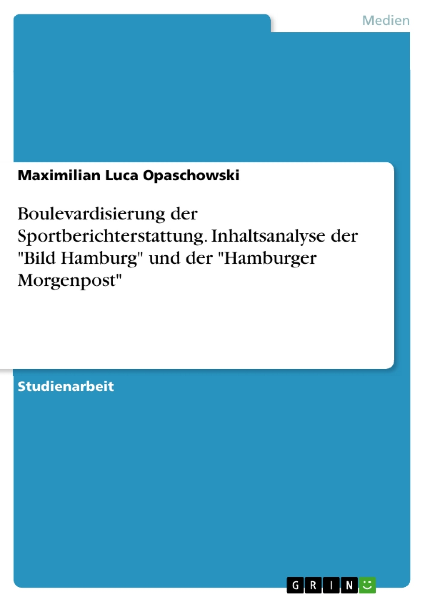 """Titel: Boulevardisierung der Sportberichterstattung. Inhaltsanalyse der """"Bild Hamburg"""" und der """"Hamburger Morgenpost"""""""