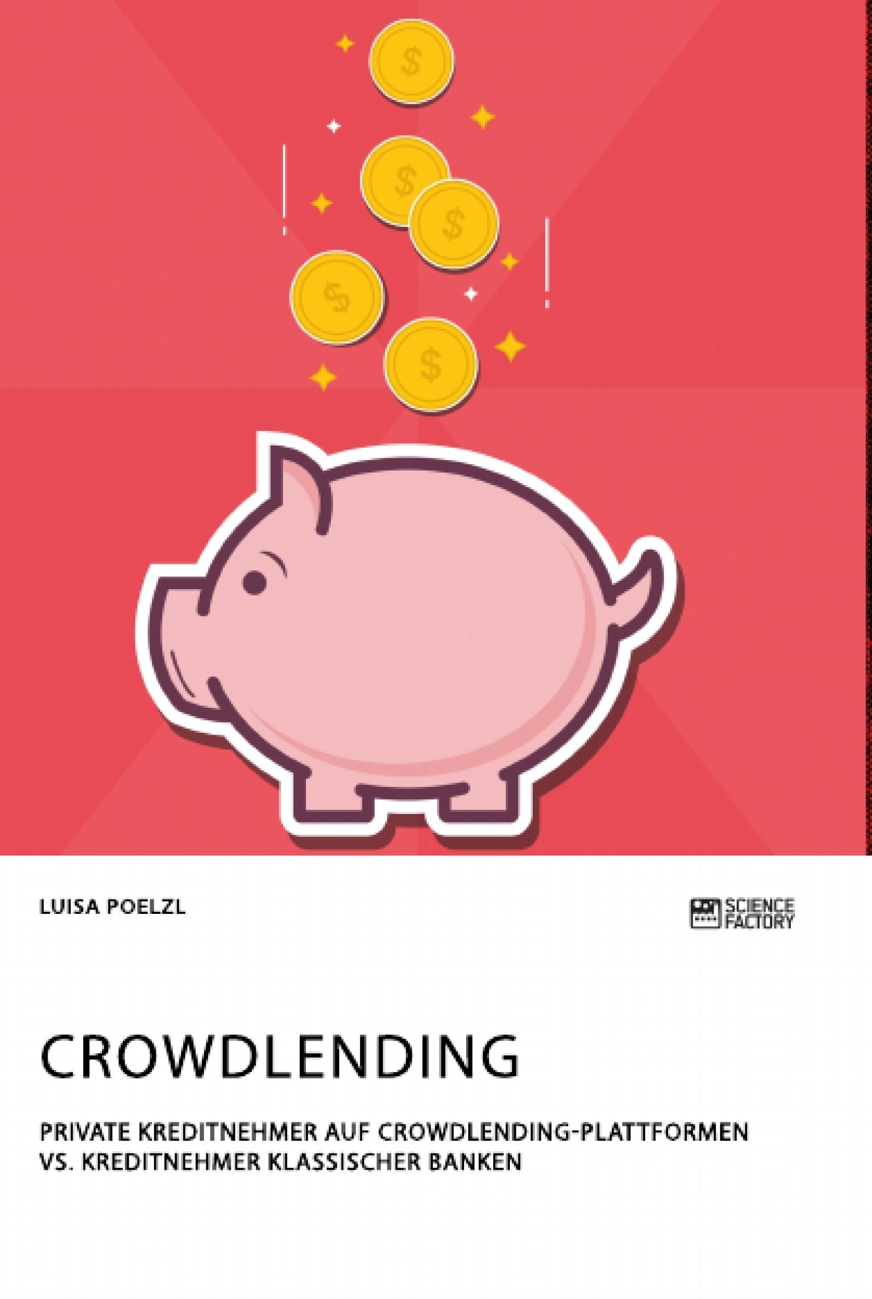 Titel: Crowdlending. Private Kreditnehmer auf Crowdlending-Plattformen vs. Kreditnehmer klassischer Banken