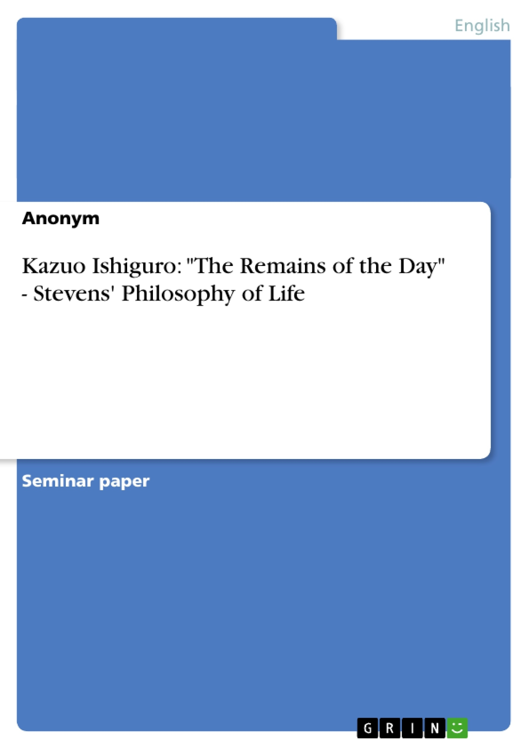 """Title: Kazuo Ishiguro: """"The Remains of the Day"""" - Stevens' Philosophy of Life"""