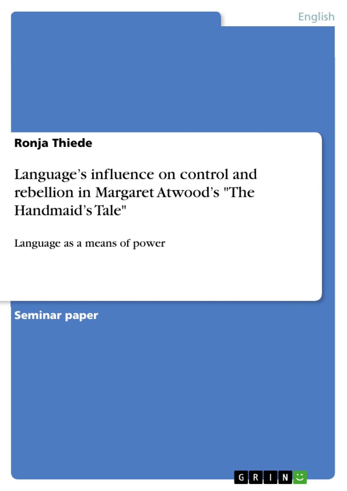 """Title: Language's influence on control and rebellion in Margaret Atwood's """"The Handmaid's Tale"""""""