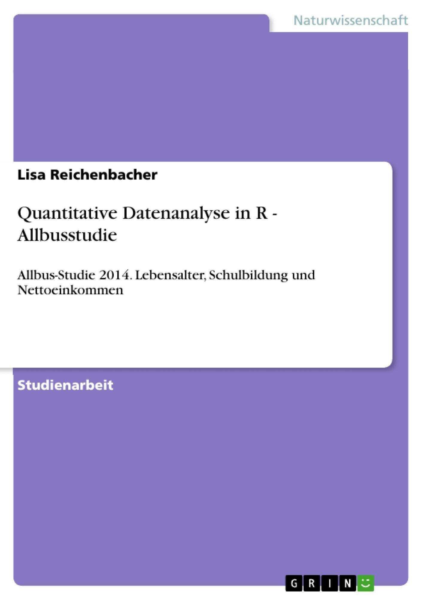 Titel: Quantitative Datenanalyse in R - Allbusstudie