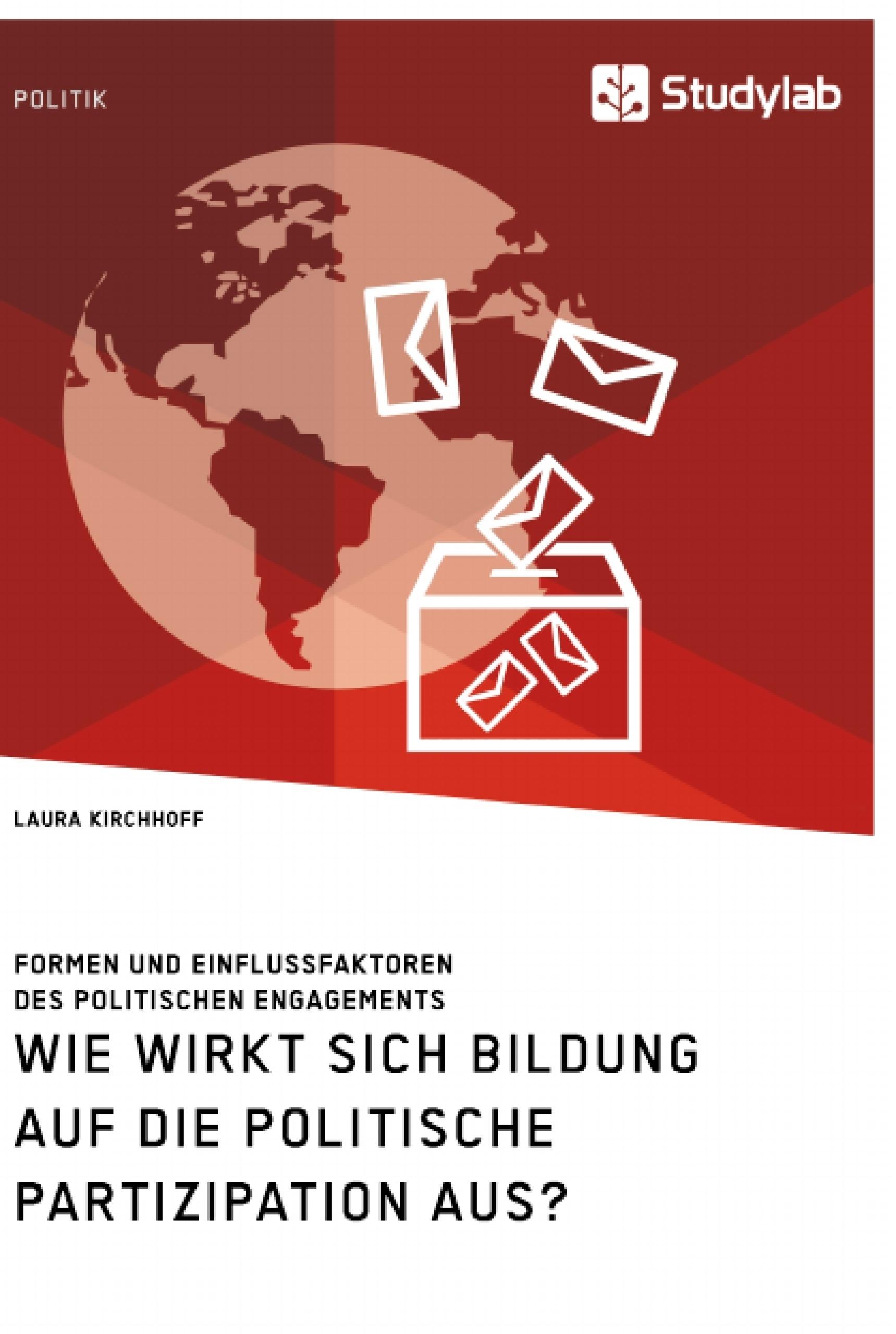 Titel: Wie wirkt sich Bildung auf die politische Partizipation aus? Formen und Einflussfaktoren des politischen Engagements