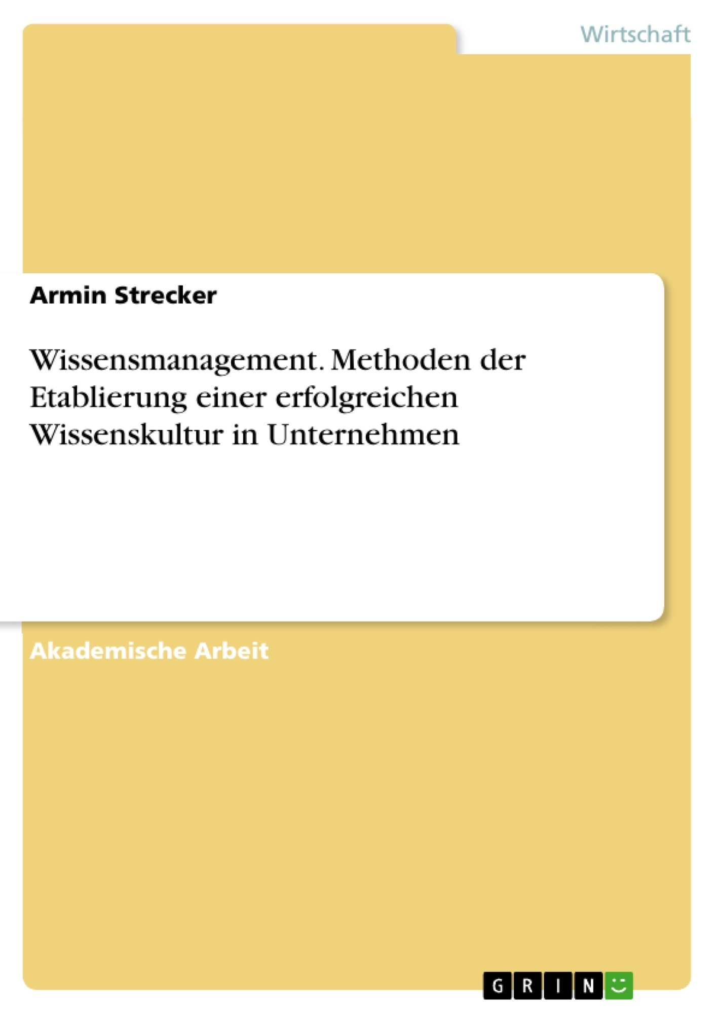 Titel: Wissensmanagement. Methoden der Etablierung einer erfolgreichen Wissenskultur in Unternehmen