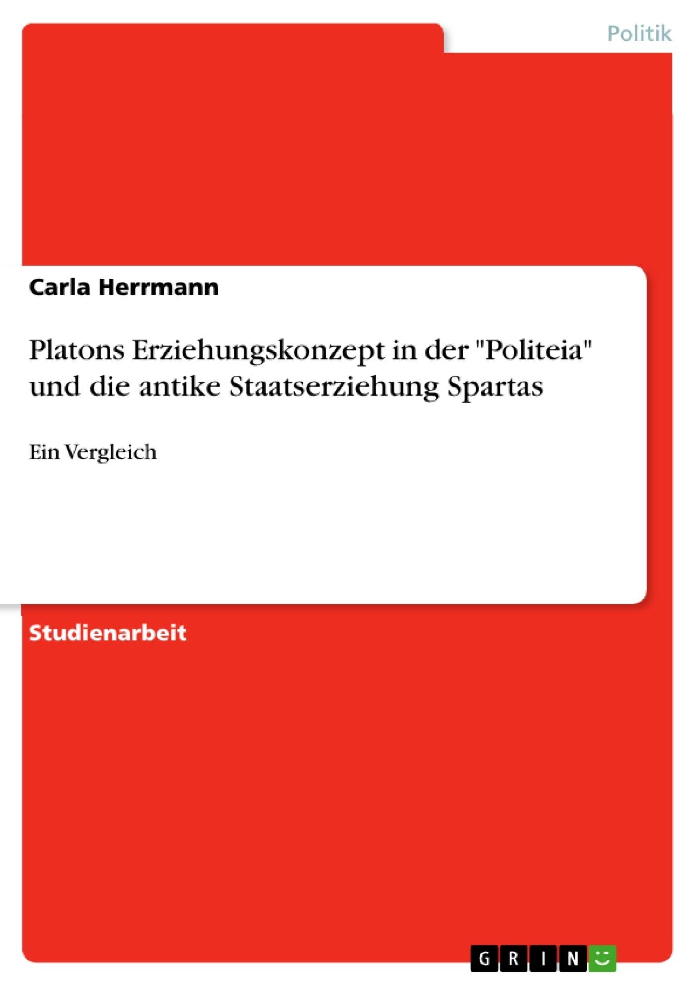 """Titel: Platons Erziehungskonzept in der """"Politeia"""" und die antike Staatserziehung Spartas"""