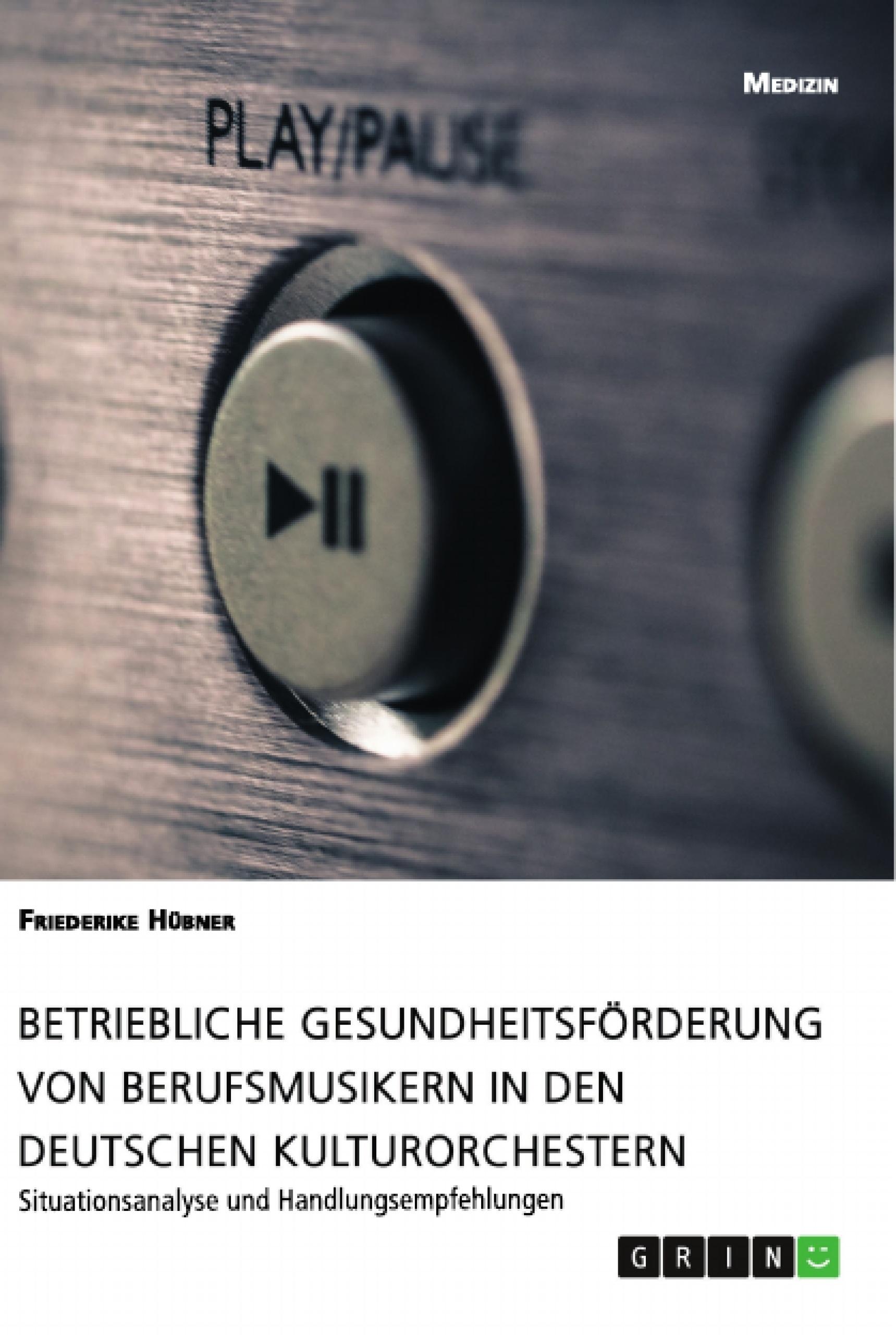 Titel: Betriebliche Gesundheitsförderung von Berufsmusikern in den deutschen Kulturorchestern
