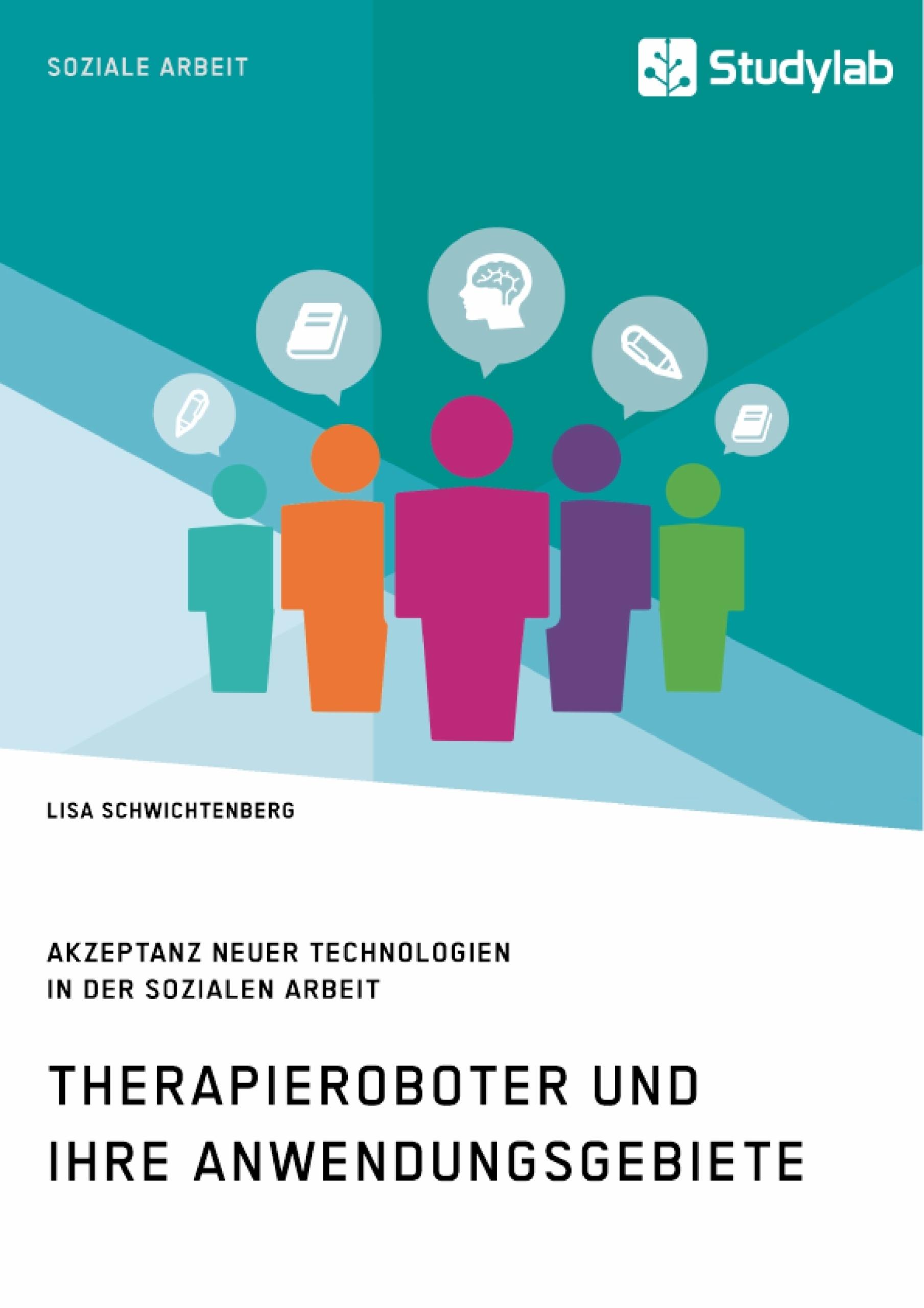 Titel: Therapieroboter und ihre Anwendungsgebiete. Akzeptanz neuer Technologien in der Sozialen Arbeit