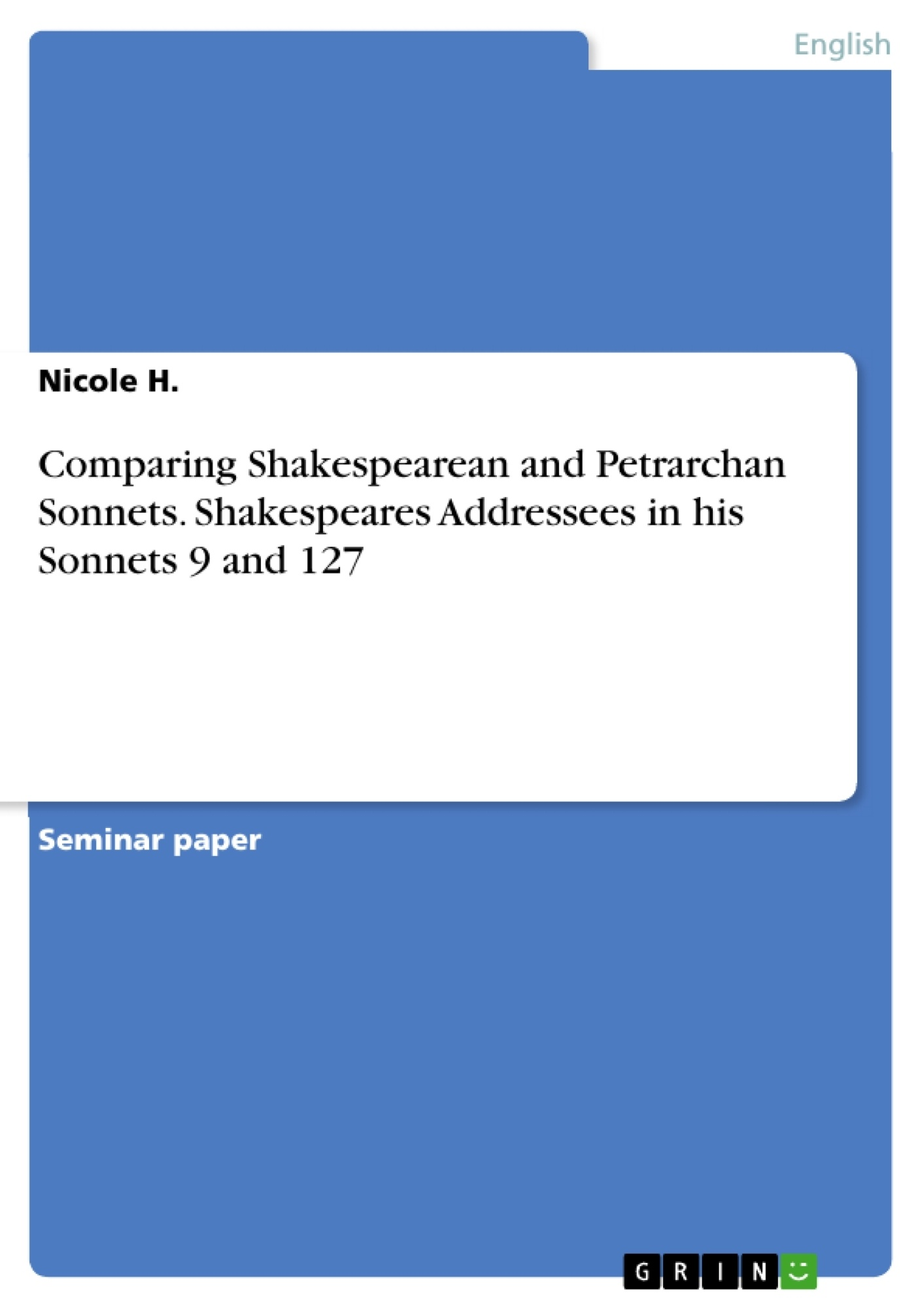 Title: Comparing Shakespearean and Petrarchan Sonnets. Shakespeares Addressees in his Sonnets 9 and 127