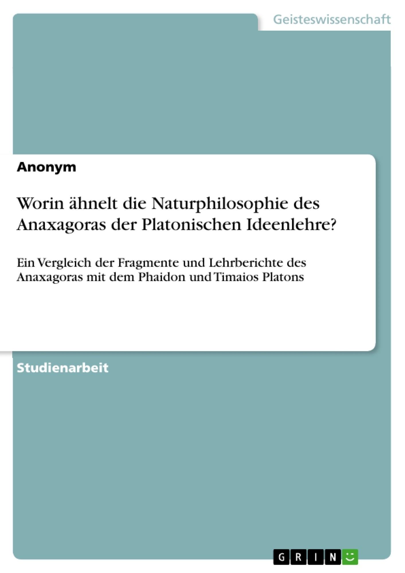 Titel: Worin ähnelt die Naturphilosophie des Anaxagoras der Platonischen Ideenlehre?