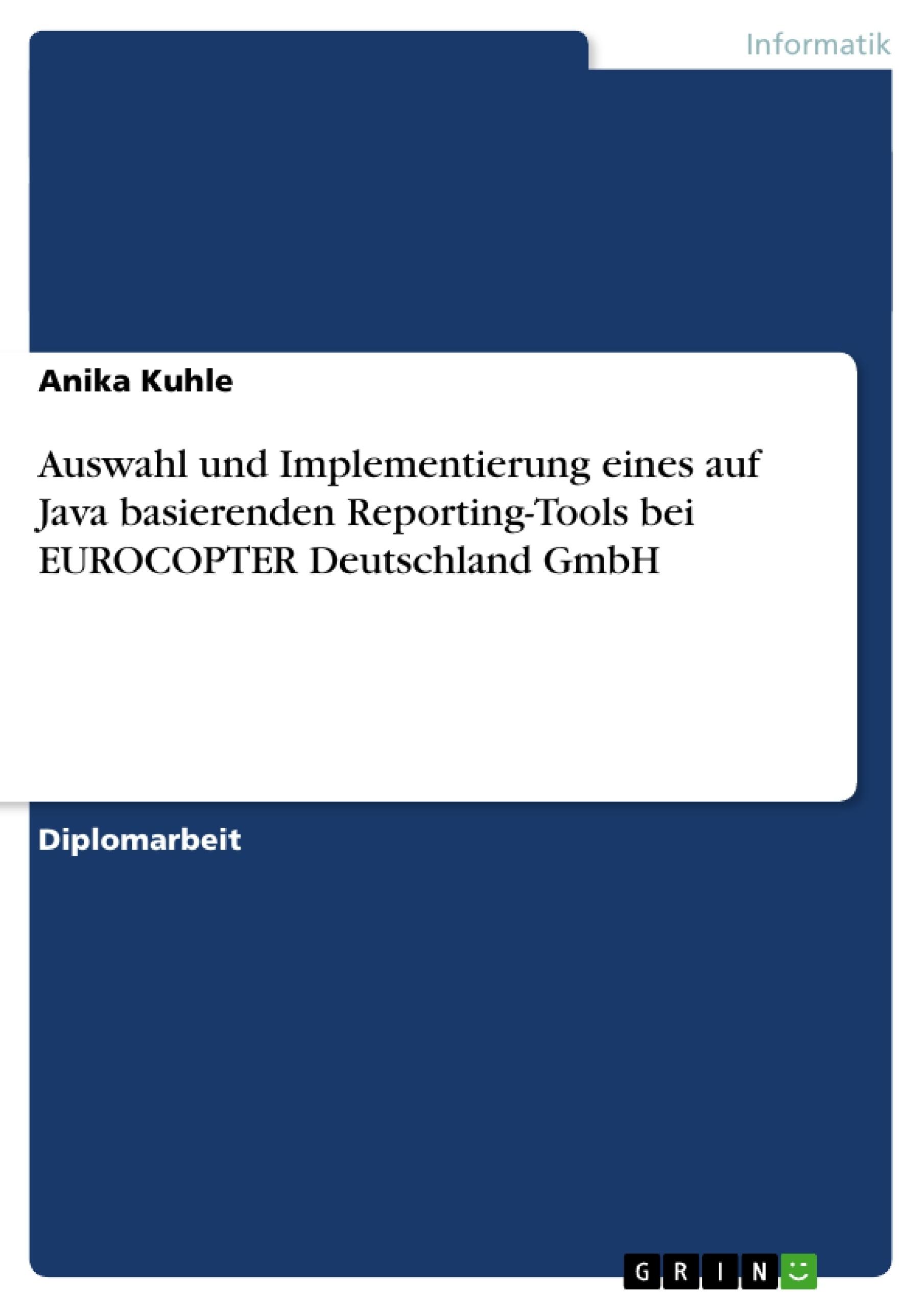 Titel: Auswahl und Implementierung eines auf Java basierenden Reporting-Tools bei EUROCOPTER Deutschland GmbH