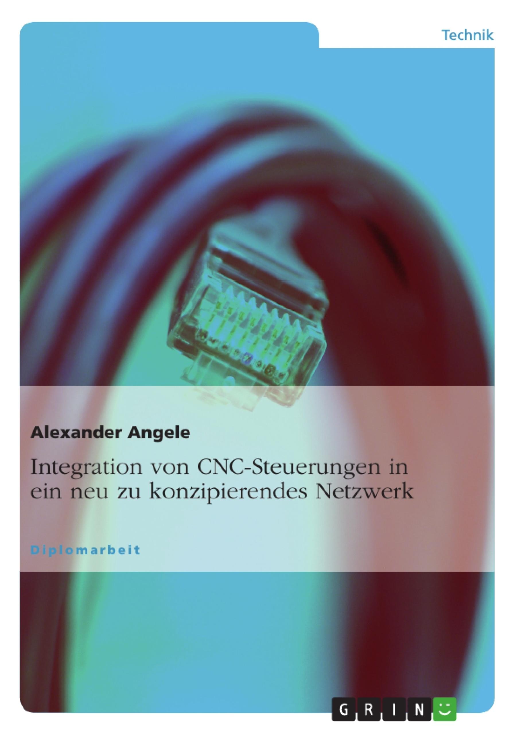 Titel: Integration von CNC-Steuerungen in ein neu zu konzipierendes Netzwerk