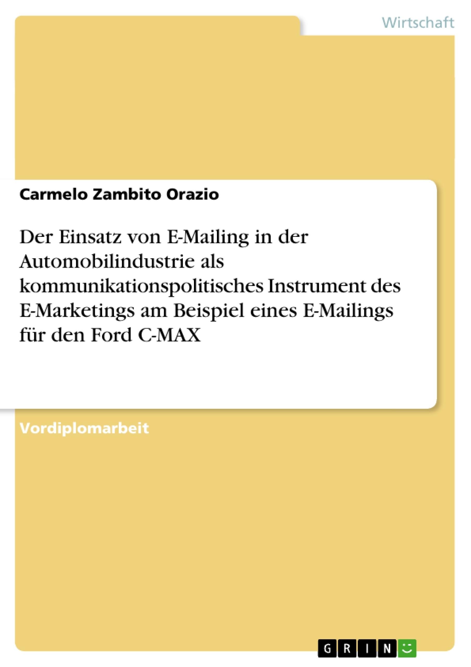 Titel: Der Einsatz von E-Mailing in der Automobilindustrie als kommunikationspolitisches Instrument des E-Marketings am Beispiel eines E-Mailings für den Ford C-MAX