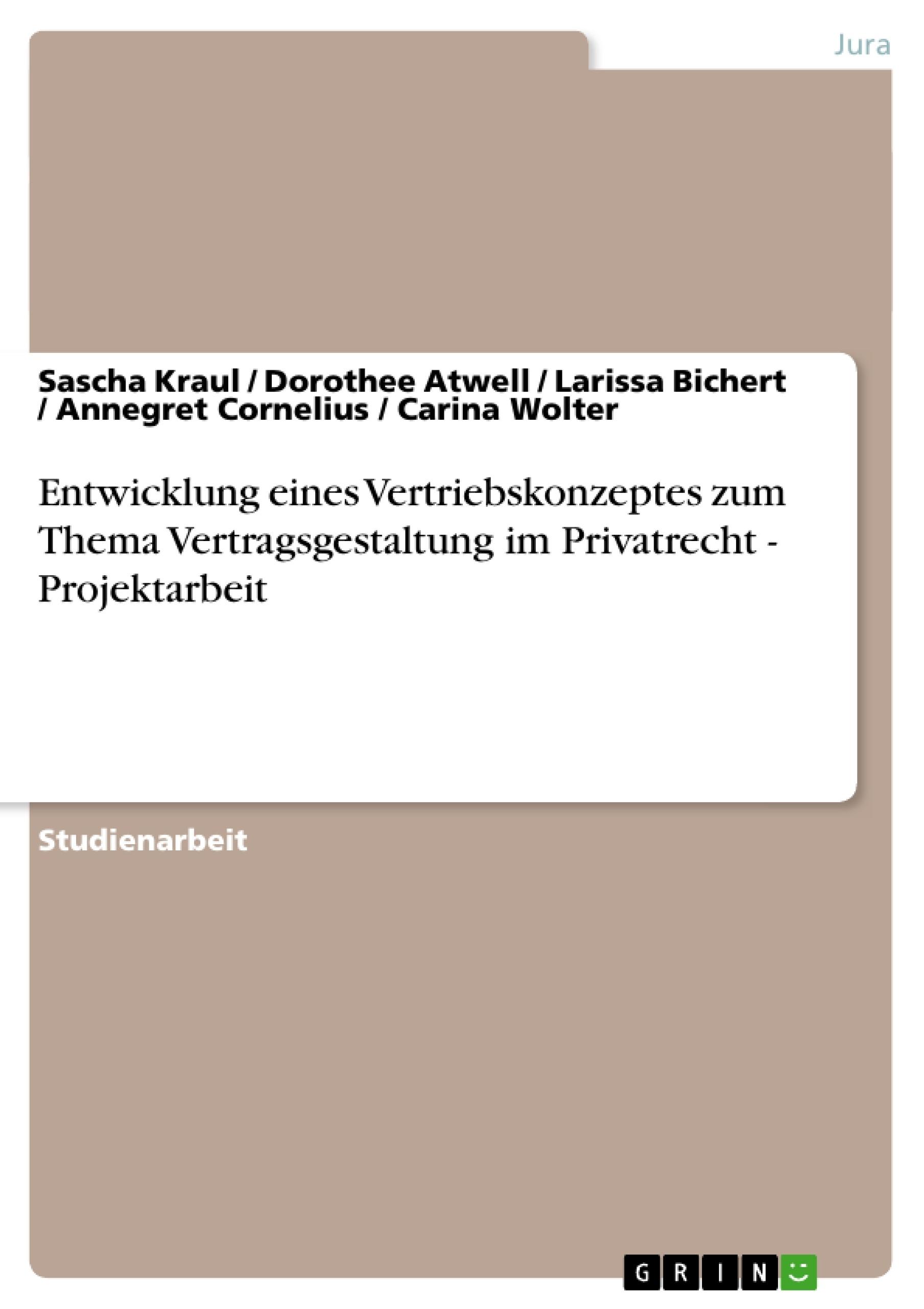 Titel: Entwicklung eines Vertriebskonzeptes zum Thema Vertragsgestaltung im Privatrecht - Projektarbeit