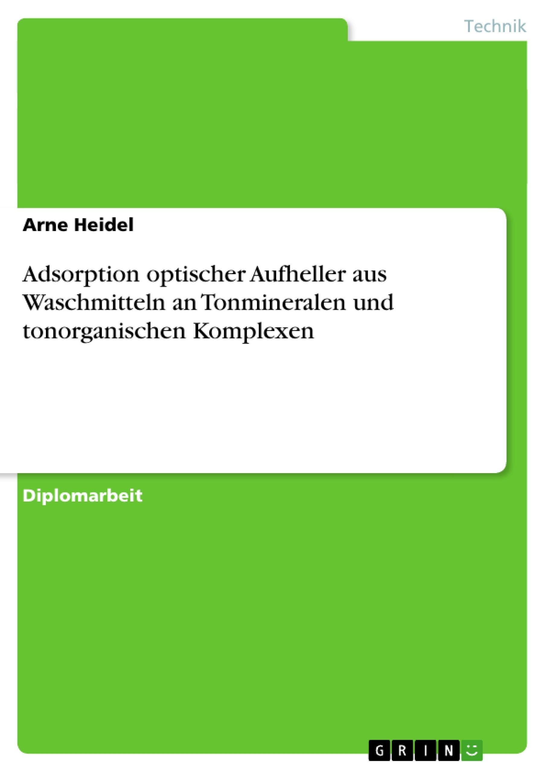 Titel: Adsorption optischer Aufheller aus Waschmitteln an Tonmineralen und tonorganischen Komplexen