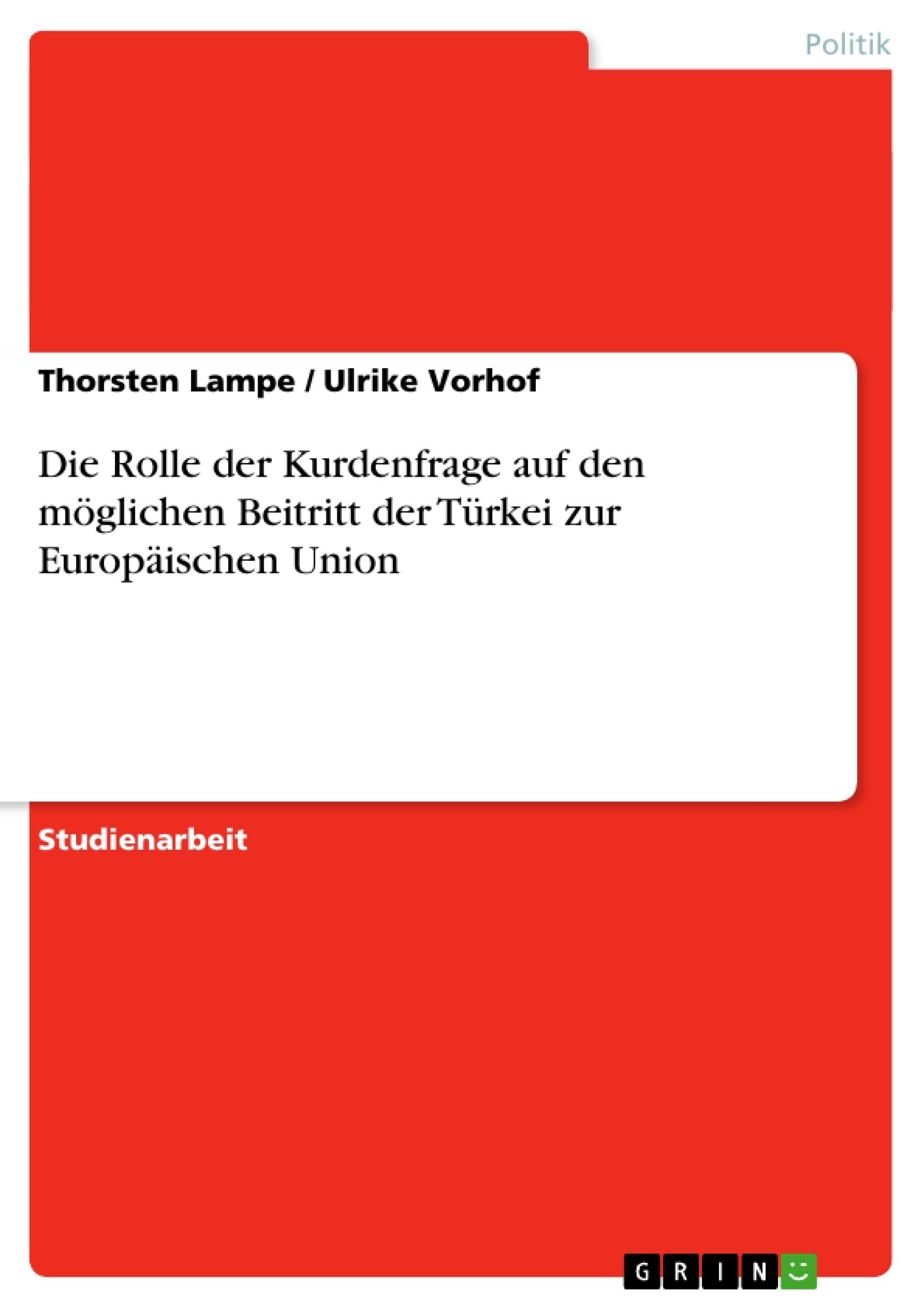 Titel: Die Rolle der Kurdenfrage auf den möglichen Beitritt der Türkei zur Europäischen Union