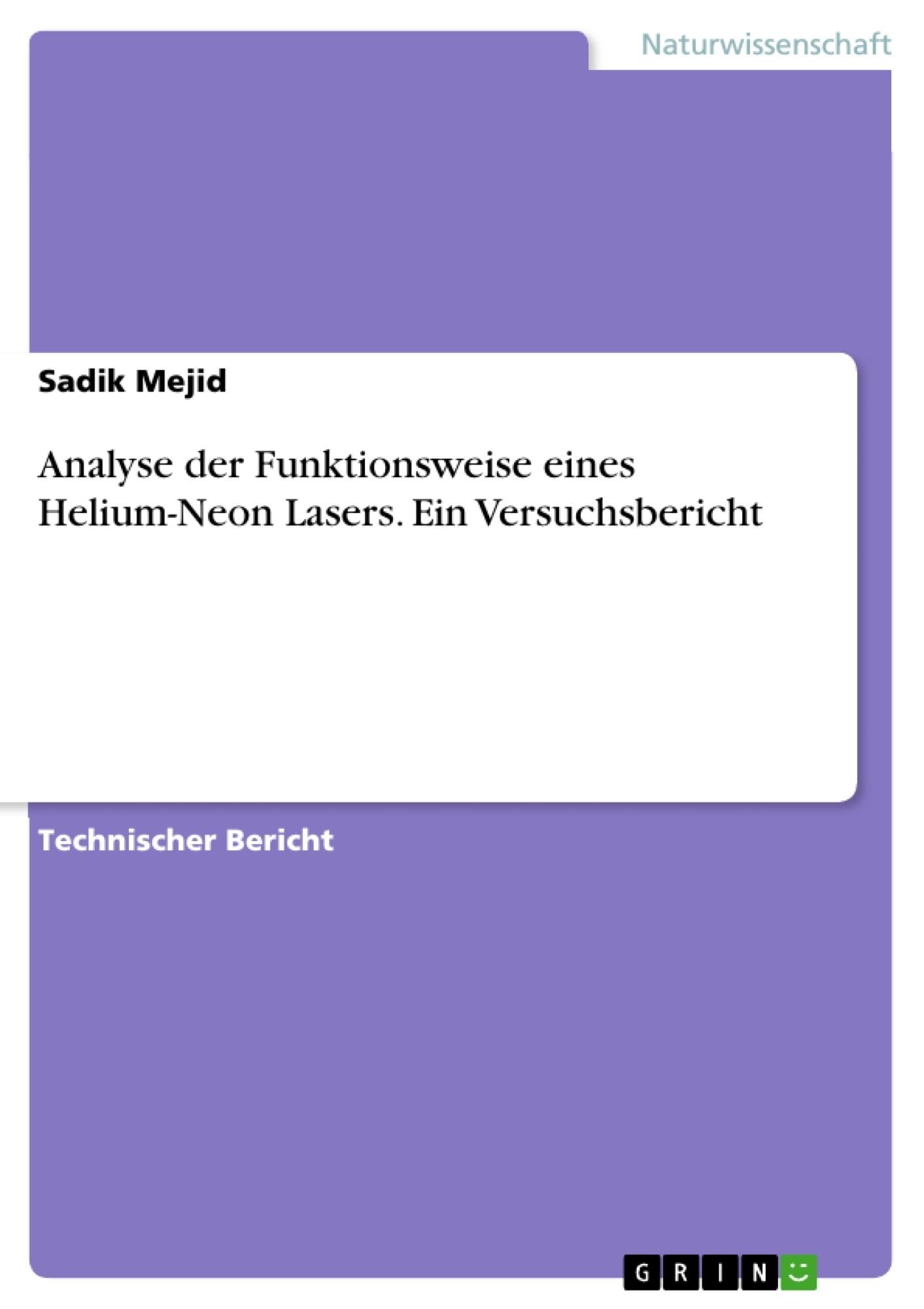 Titel: Analyse der Funktionsweise eines Helium-Neon Lasers. Ein Versuchsbericht