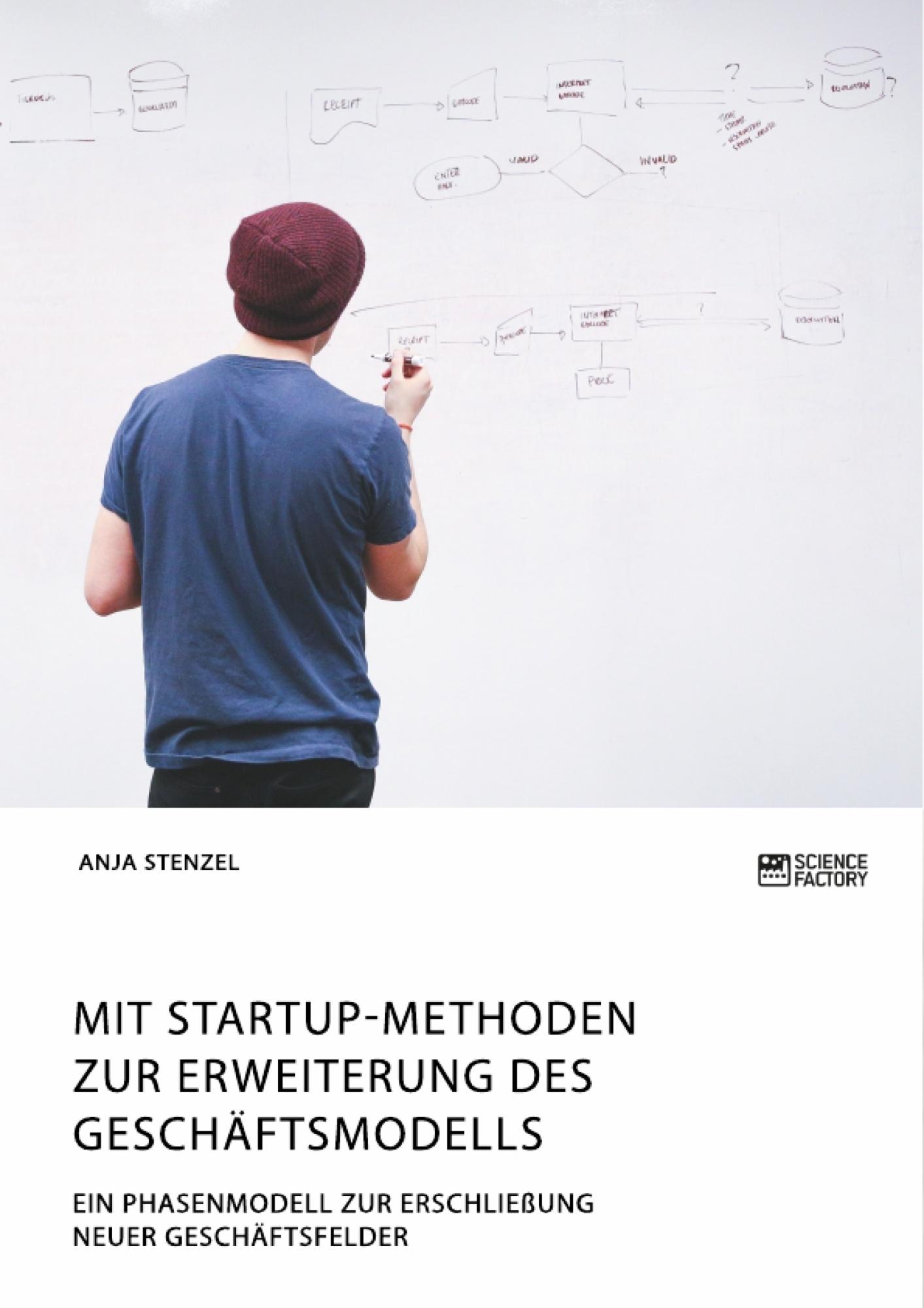 Titel: Mit Startup-Methoden zur Erweiterung des Geschäftsmodells. Ein Phasenmodell zur Erschließung neuer Geschäftsfelder
