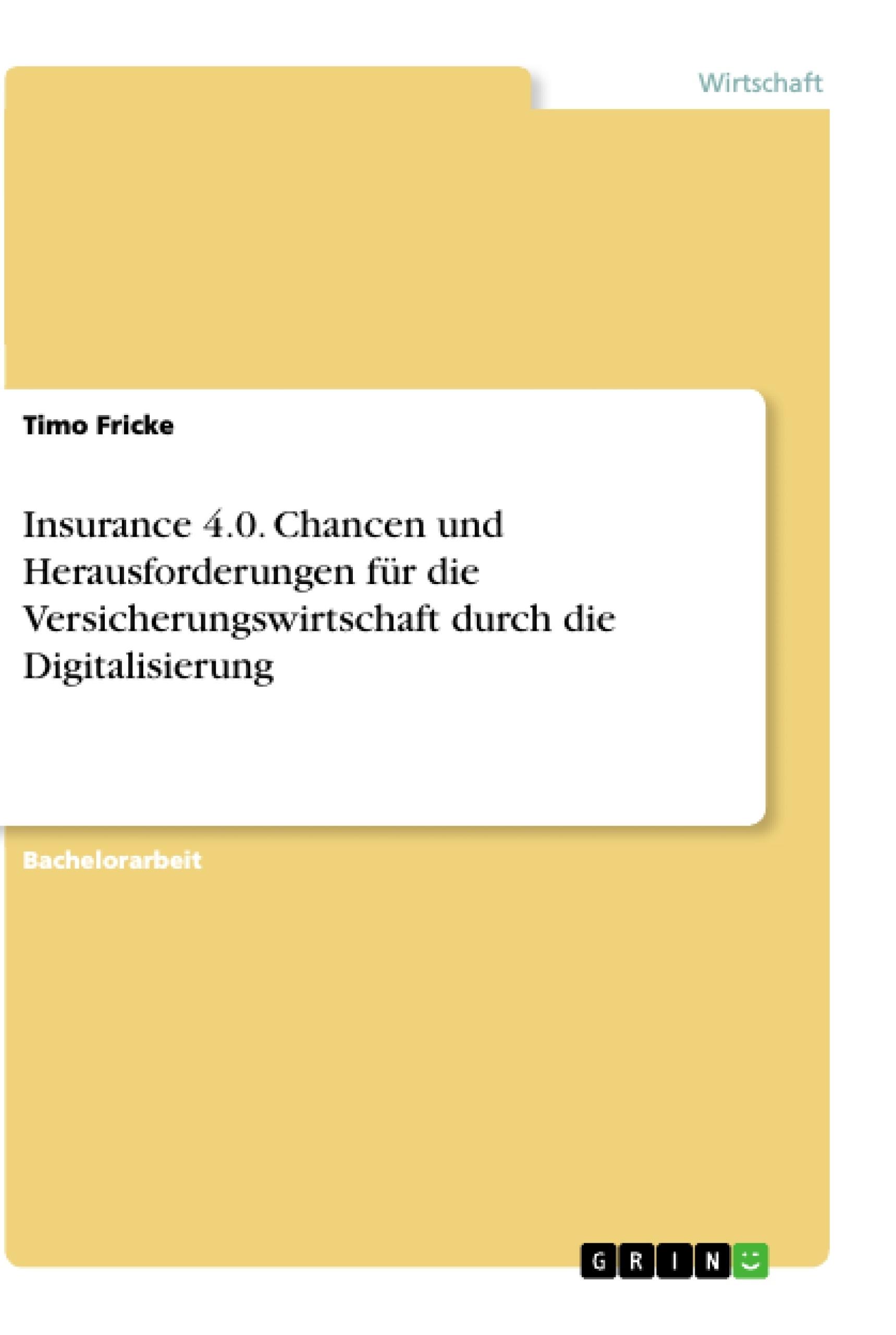 Titel: Insurance 4.0. Chancen und Herausforderungen für die Versicherungswirtschaft durch die Digitalisierung