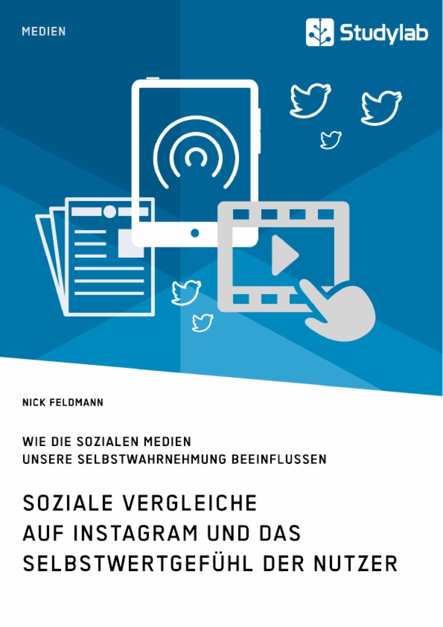 Titel: Soziale Vergleiche auf Instagram und das Selbstwertgefühl der Nutzer. Wie die sozialen Medien unsere Selbstwahrnehmung beeinflussen