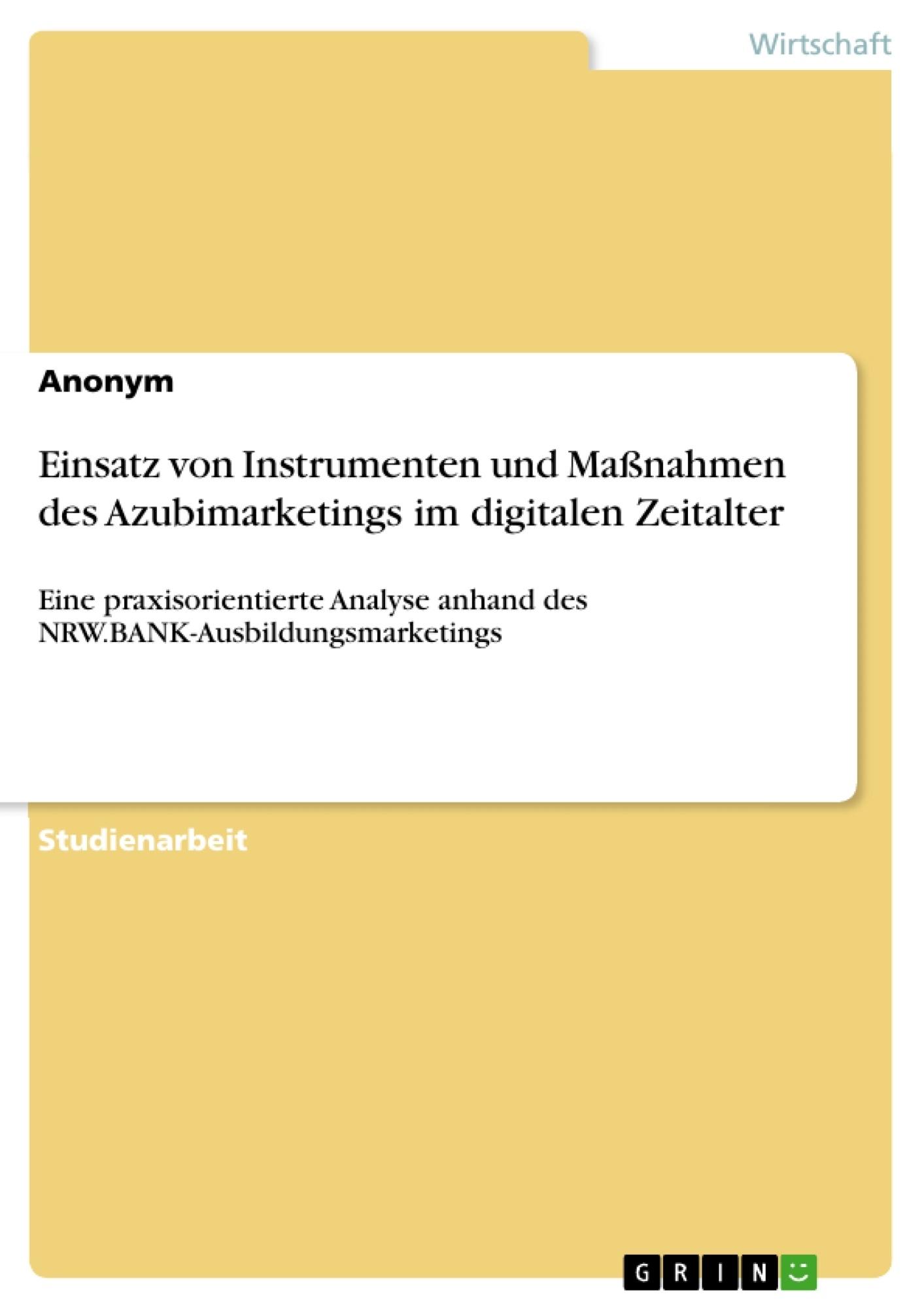 Titel: Einsatz von Instrumenten und Maßnahmen des Azubimarketings im digitalen Zeitalter