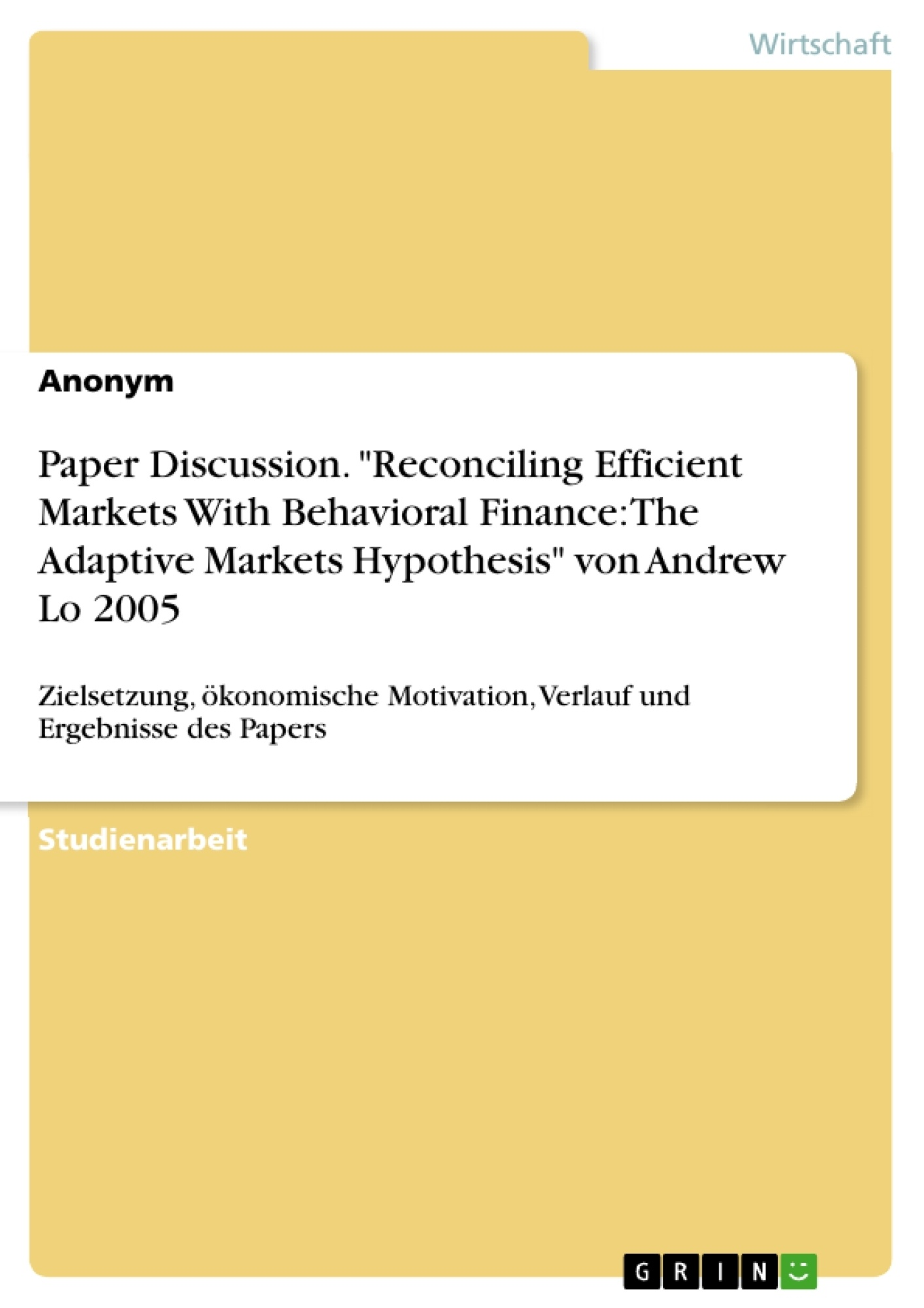 """Titel: Paper Discussion. """"Reconciling Efficient Markets With Behavioral Finance: The Adaptive Markets Hypothesis"""" von Andrew Lo 2005"""