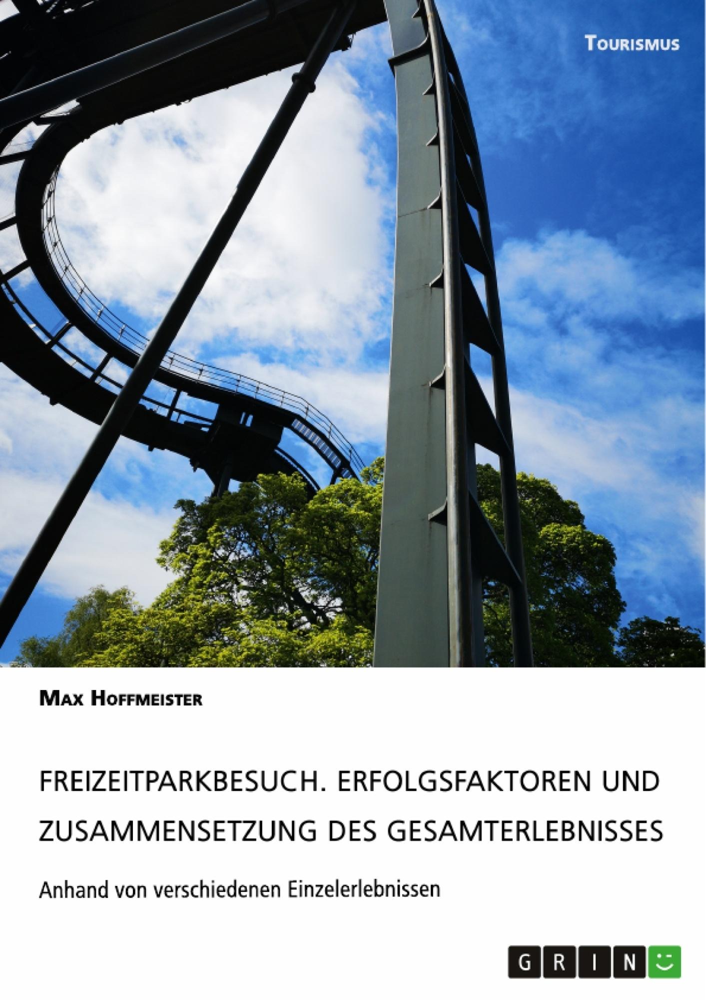 Titel: Freizeitparkbesuch. Erfolgsfaktoren und Zusammensetzung des Gesamterlebnisses