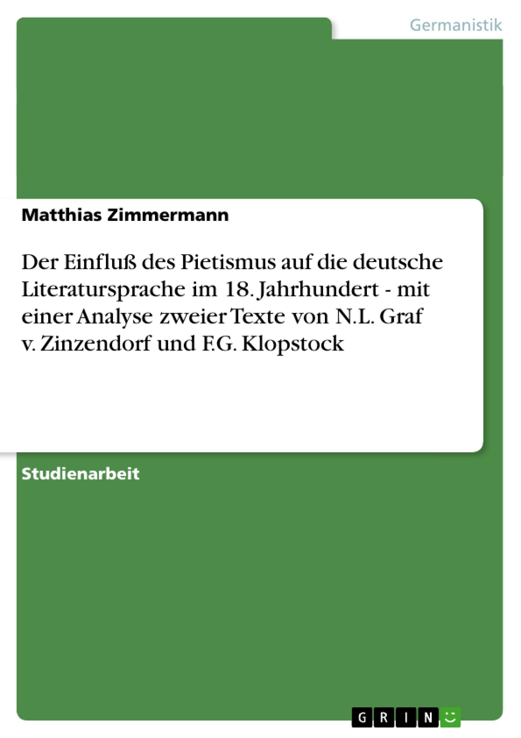 Titel: Der Einfluß des Pietismus auf die deutsche Literatursprache im 18. Jahrhundert - mit einer Analyse zweier Texte von N.L. Graf v. Zinzendorf und F.G. Klopstock