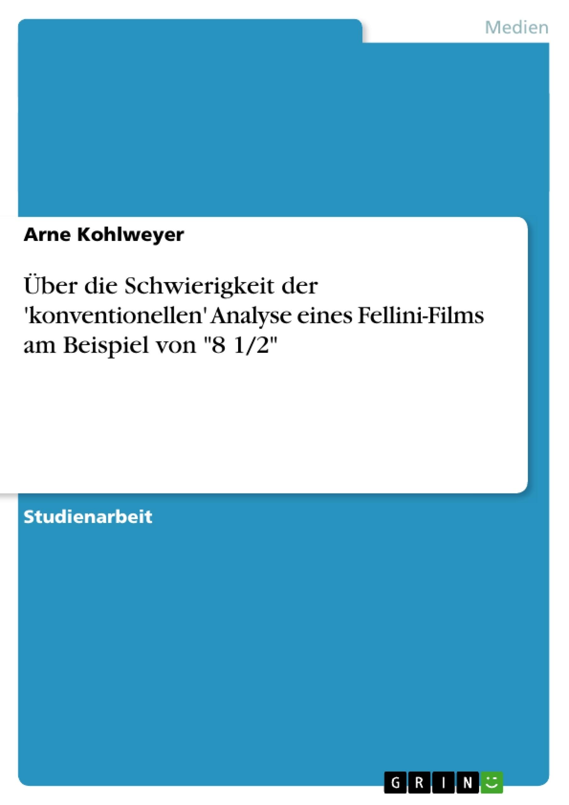 """Titel: Über die Schwierigkeit der 'konventionellen' Analyse eines Fellini-Films am Beispiel von """"8 1/2"""""""