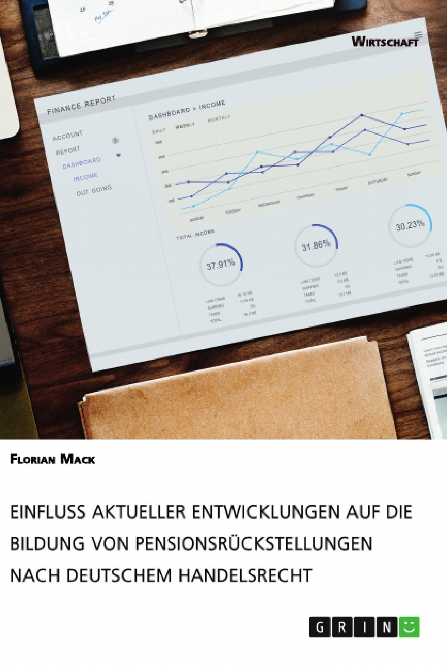 Titel: Einfluss aktueller Entwicklungen auf die Bildung von Pensionsrückstellungen nach deutschem Handelsrecht