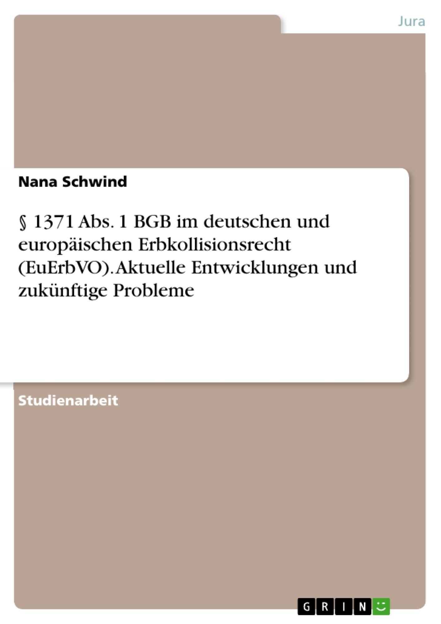 Titel: § 1371 Abs. 1 BGB im deutschen und europäischen Erbkollisionsrecht (EuErbVO). Aktuelle Entwicklungen und zukünftige Probleme